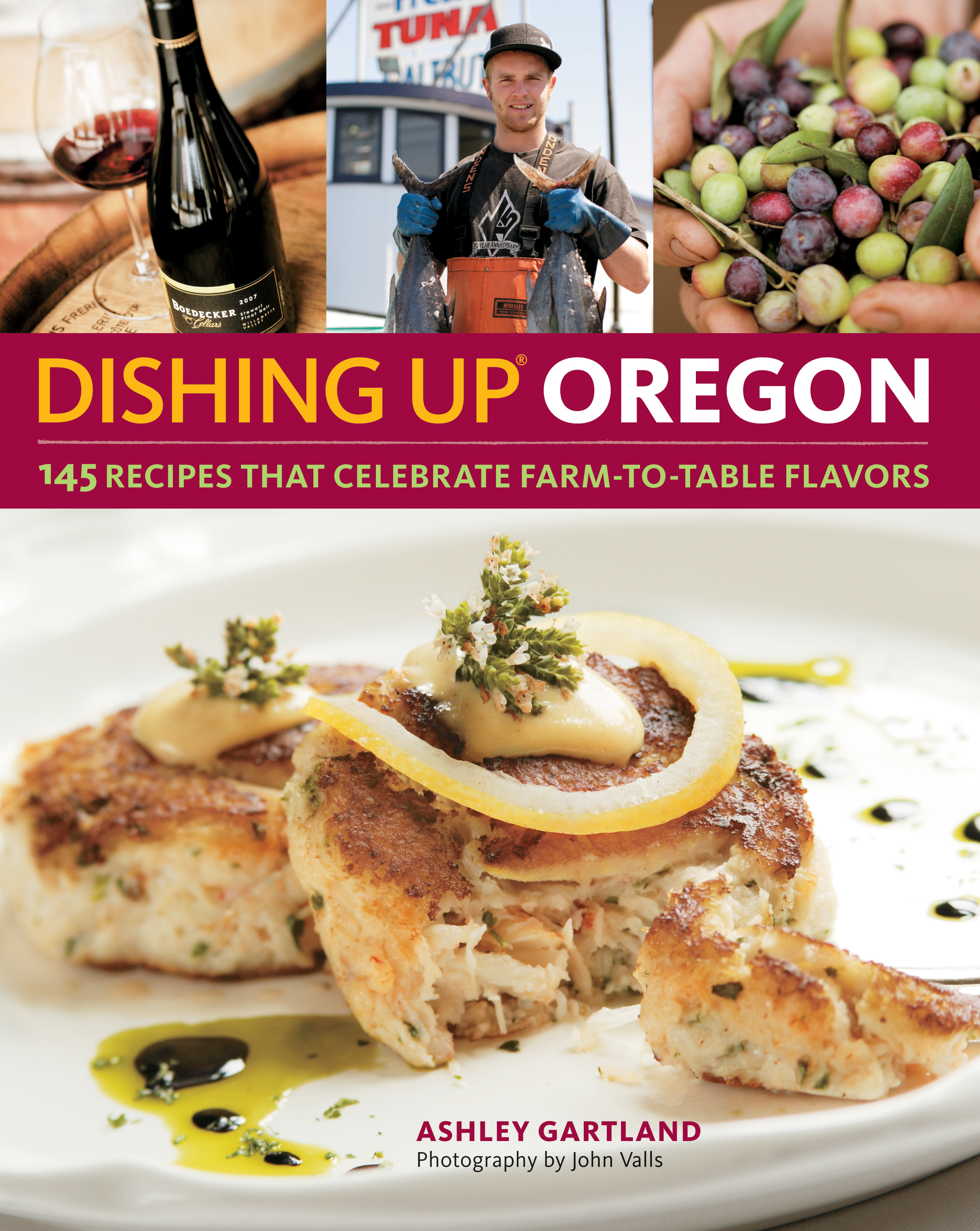 Dishing Up<sup>®</sup> Oregon 145 Recipes That Celebrate Farm-to-Table Flavors - Ashley Gartland