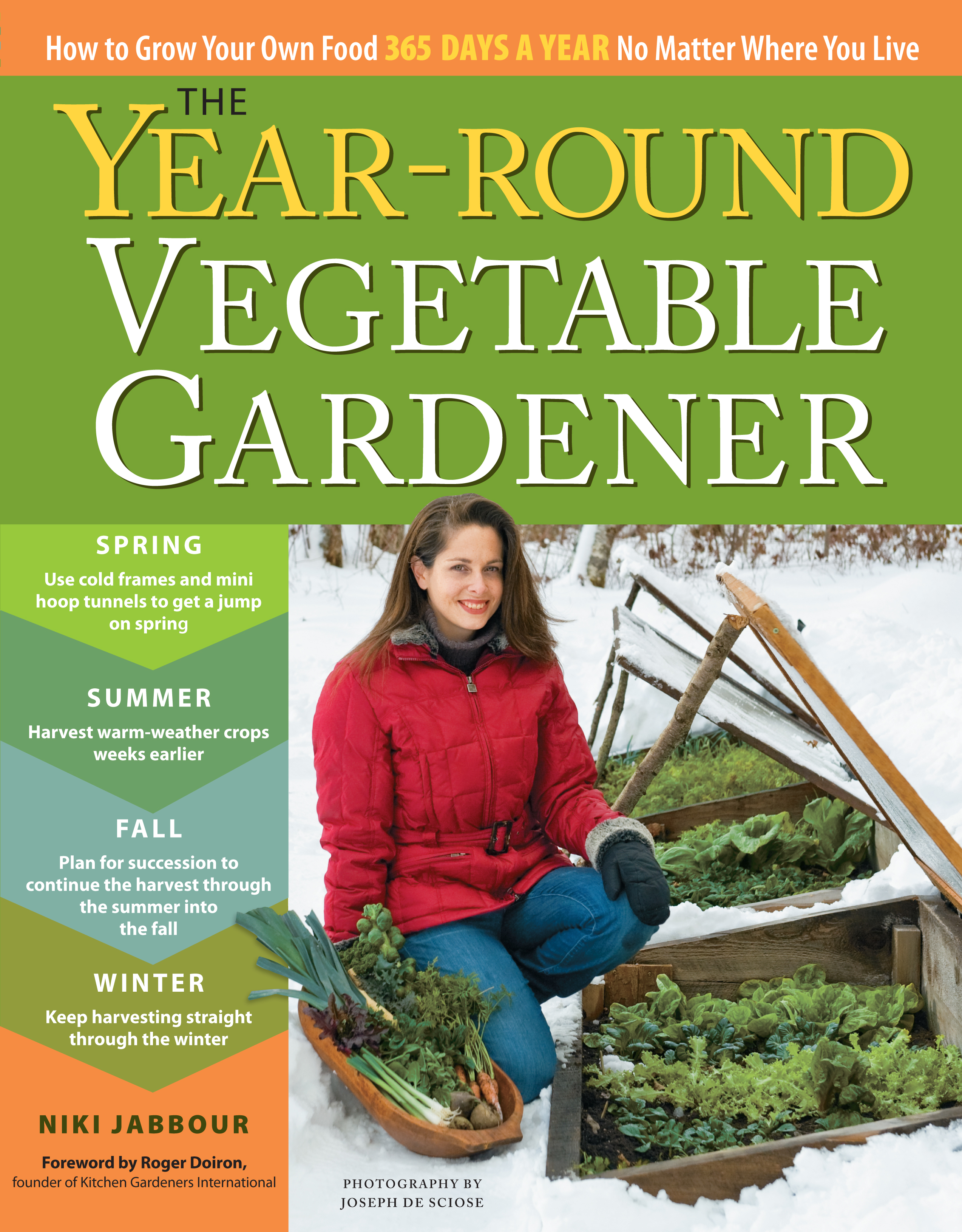 The Year-Round Vegetable Gardener How to Grow Your Own Food 365 Days a Year, No Matter Where You Live - Niki Jabbour