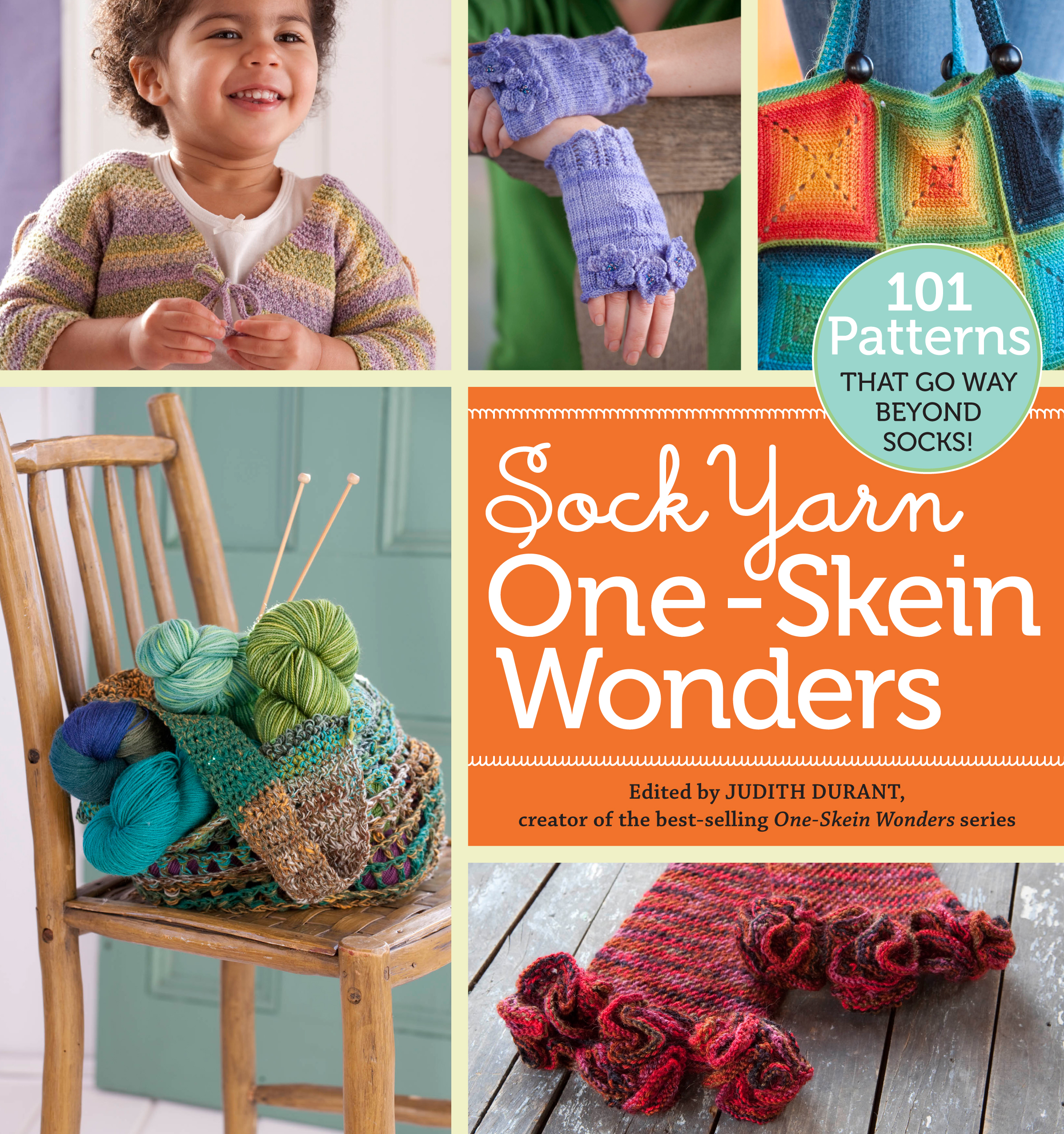 Sock Yarn One-Skein Wonders<sup>®</sup> 101 Patterns That Go Way Beyond Socks! - Judith Durant