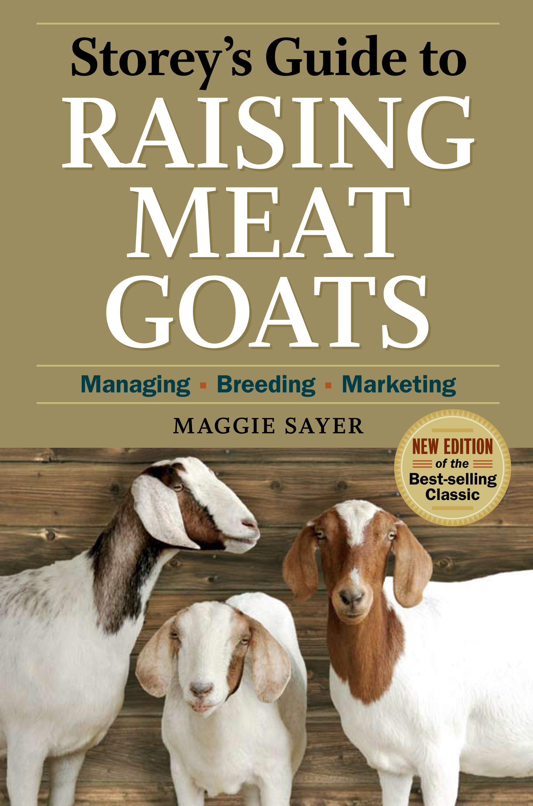 Storey's Guide to Raising Meat Goats, 2nd Edition Managing, Breeding, Marketing - Maggie Sayer