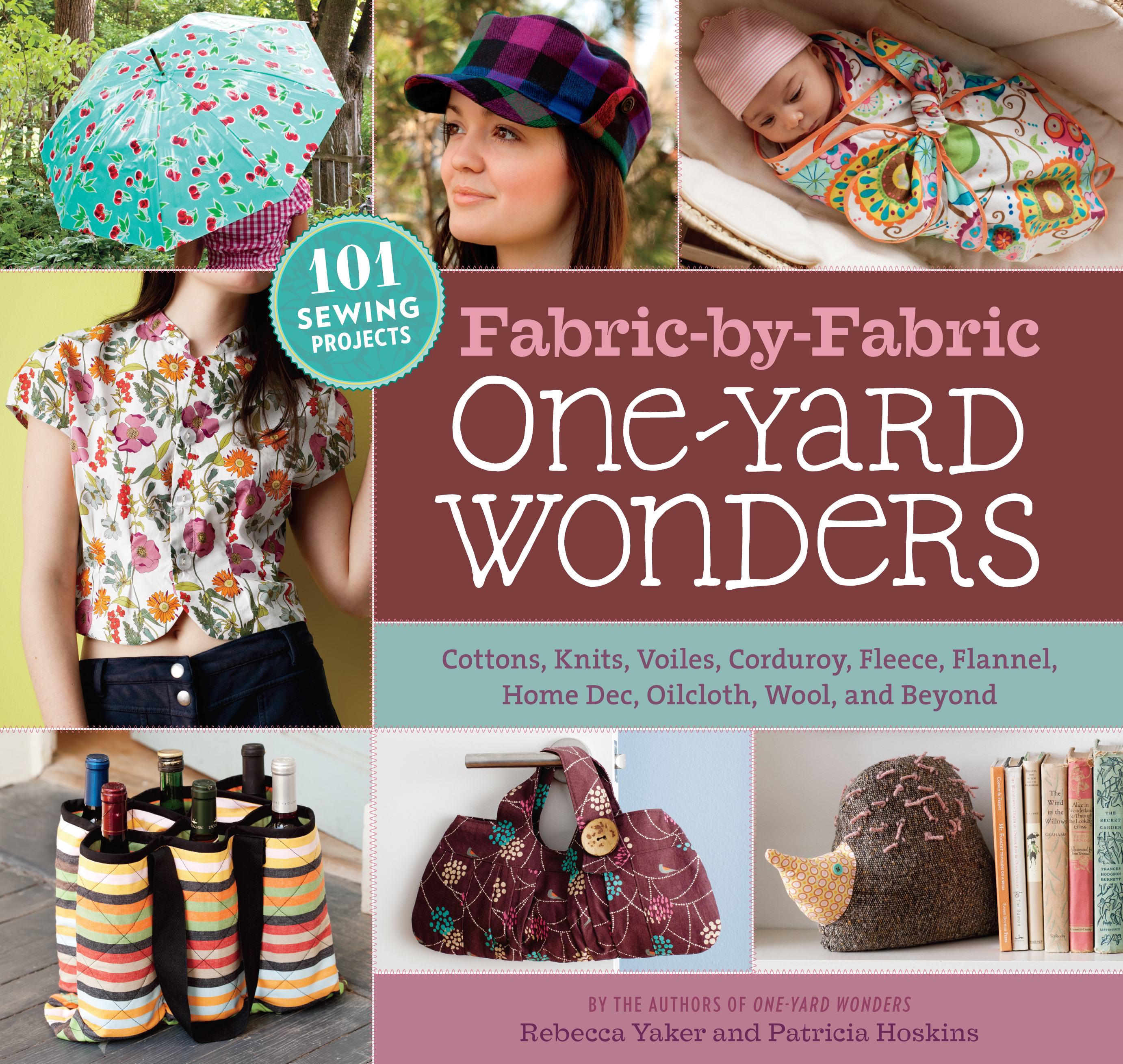 Fabric-by-Fabric One-Yard Wonders 101 Sewing Projects Using Cottons, Knits, Voiles, Corduroy, Fleece, Flannel, Home Dec, Oilcloth, Wool, and Beyond  - Patricia Hoskins