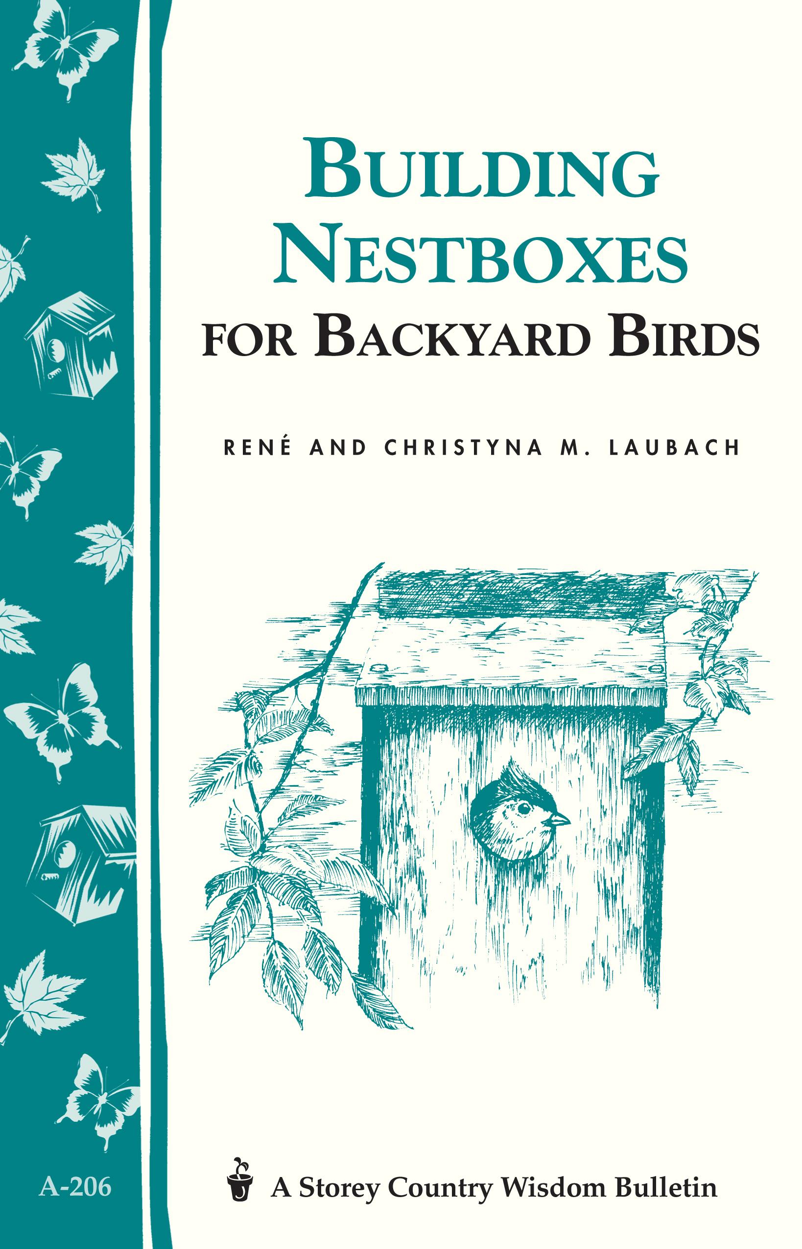 Building Nest Boxes for Backyard Birds Storey's Country Wisdom Bulletin A-206 - Christyna M. Laubach