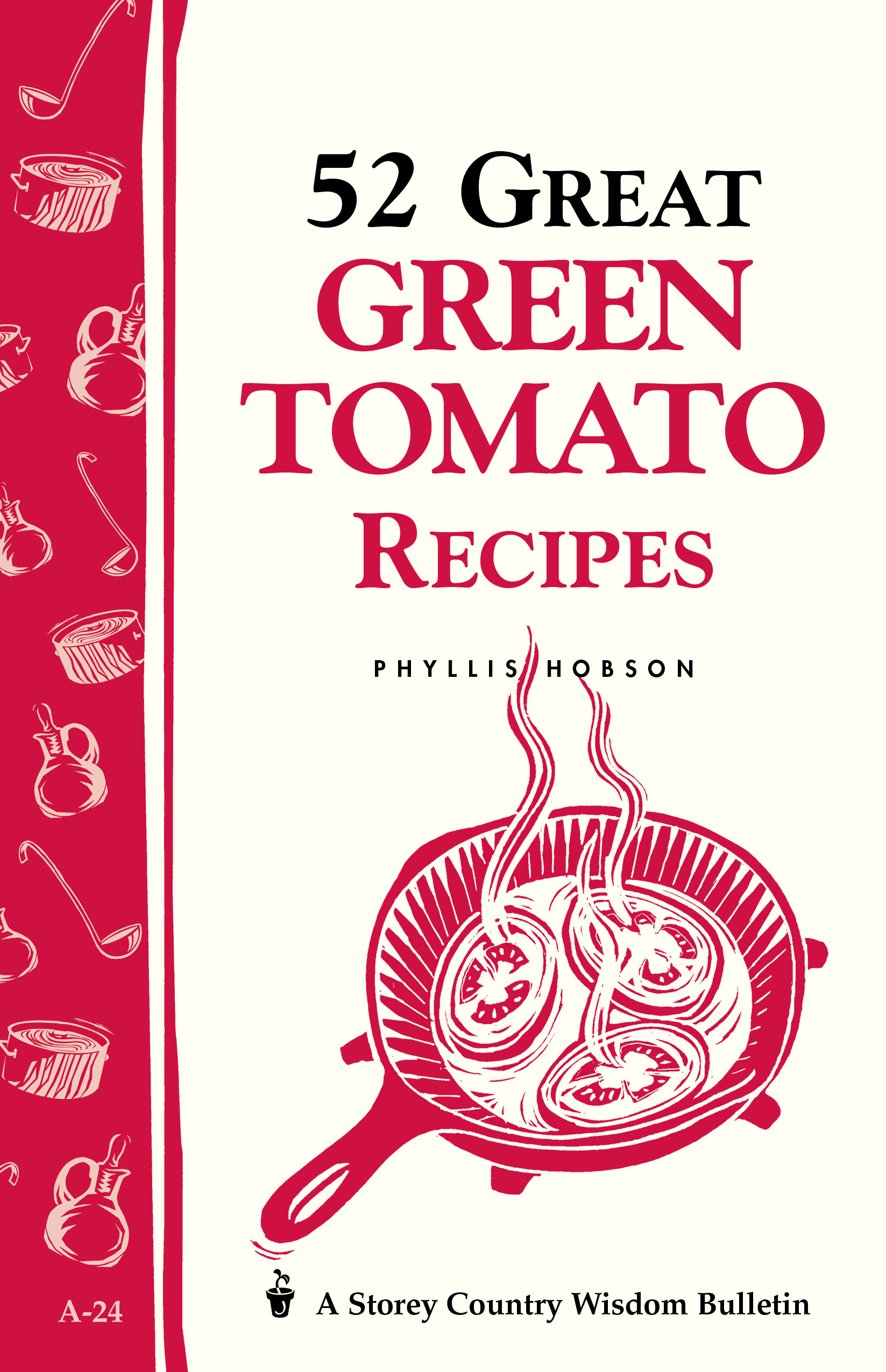52 Great Green Tomato Recipes Storey's Country Wisdom Bulletin A-24 - Phyllis Hobson