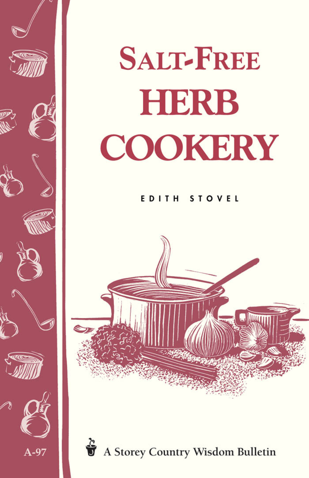Salt-Free Herb Cookery Storey's Country Wisdom Bulletin A-97 - Edith Stovel