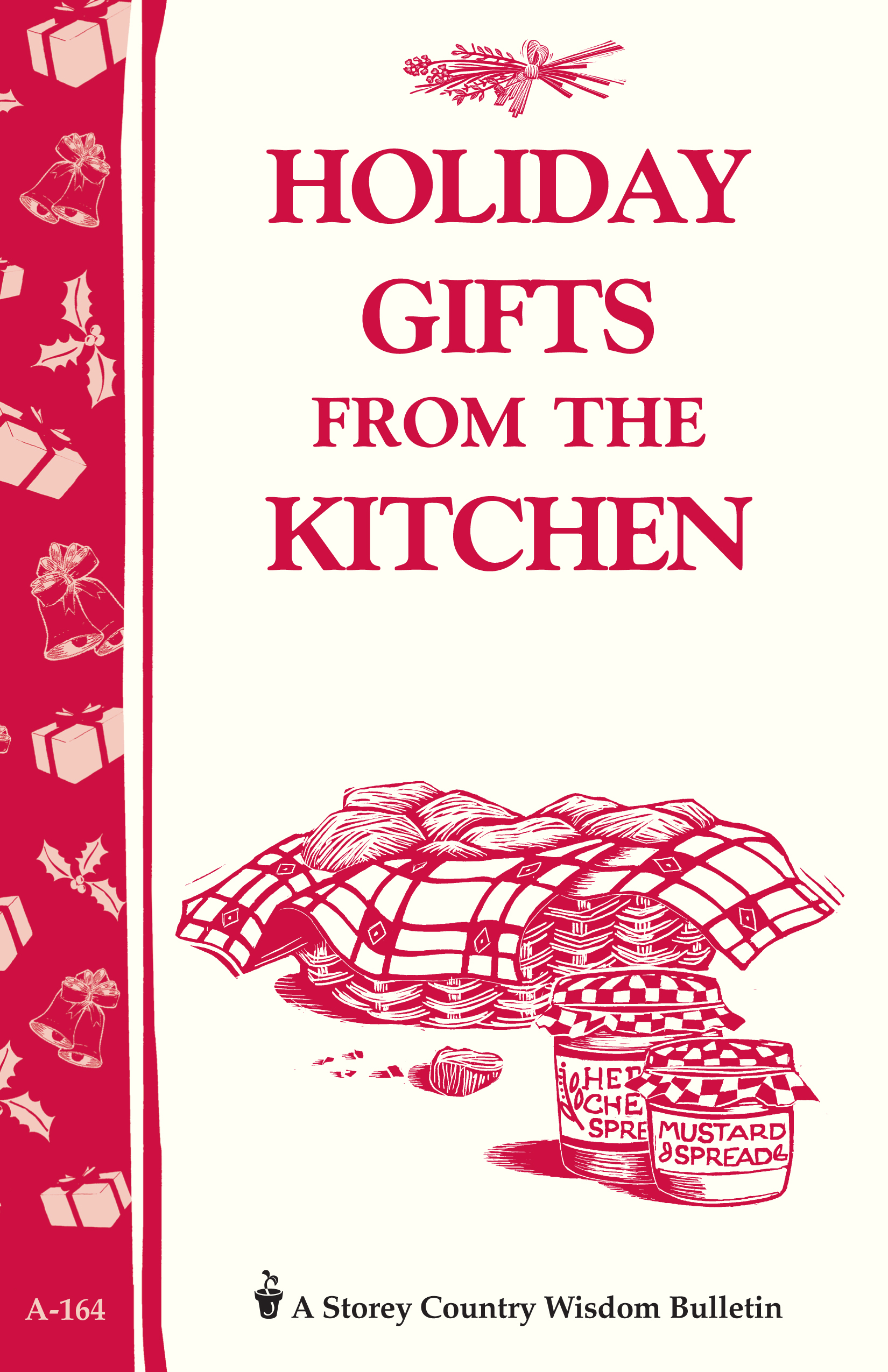 Holiday Gifts from the Kitchen Storey's Country Wisdom Bulletin A-164 - Editors of Storey Publishing