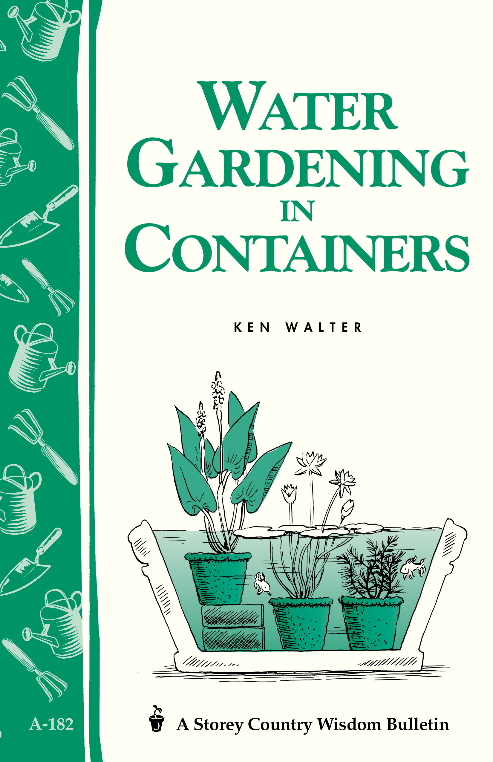 Water Gardening in Containers Storey's Country Wisdom Bulletin A-182 - Ken Walter