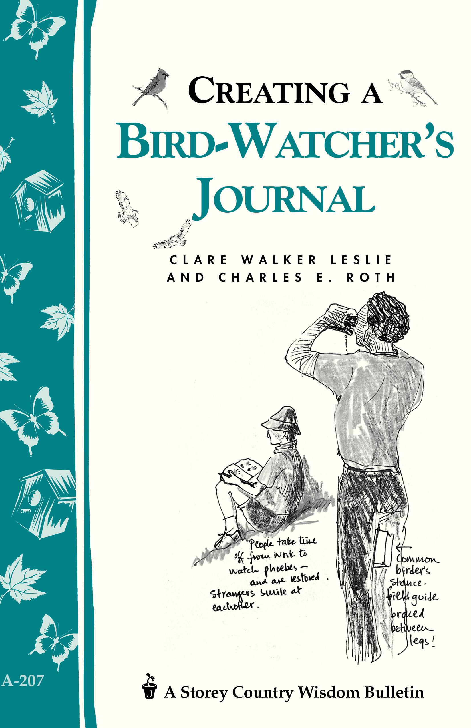Creating a Bird-Watcher's Journal Storey's Country Wisdom Bulletin A-207 - Clare Walker Leslie