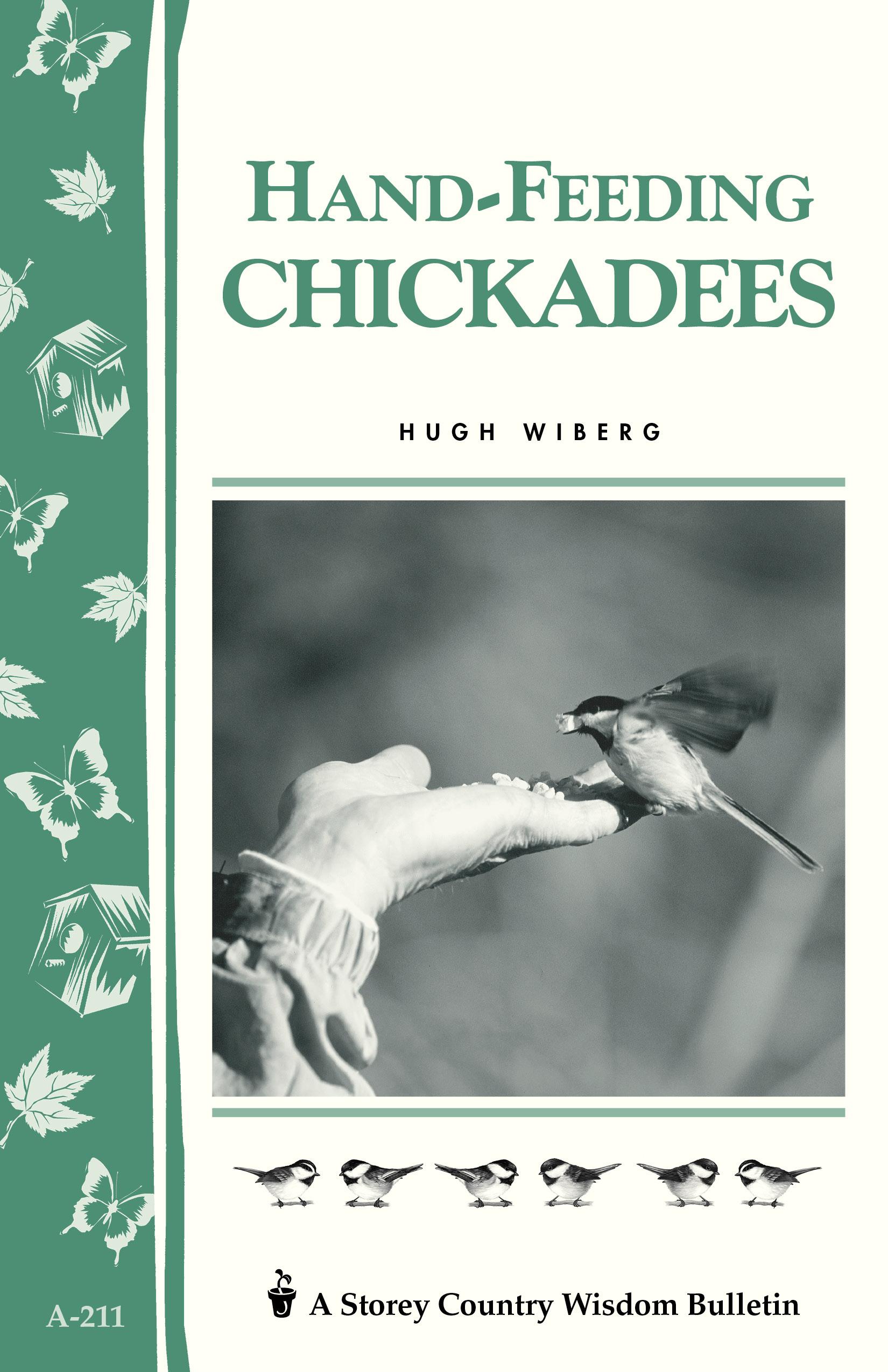 Hand-Feeding Chickadees Storey's Country Wisdom Bulletin A-211 - Hugh Wiberg