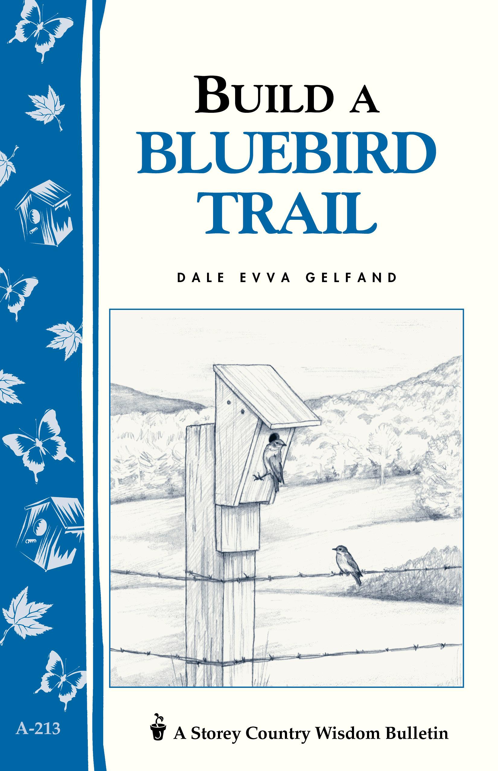 Build a Bluebird Trail Storey's Country Wisdom Bulletin A-213 - Dale Evva Gelfand