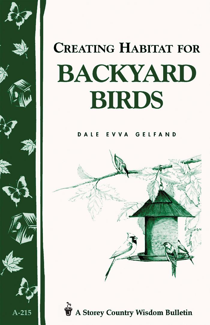 Creating Habitat for Backyard Birds Storey's Country Wisdom Bulletin A-215 - Dale Evva Gelfand