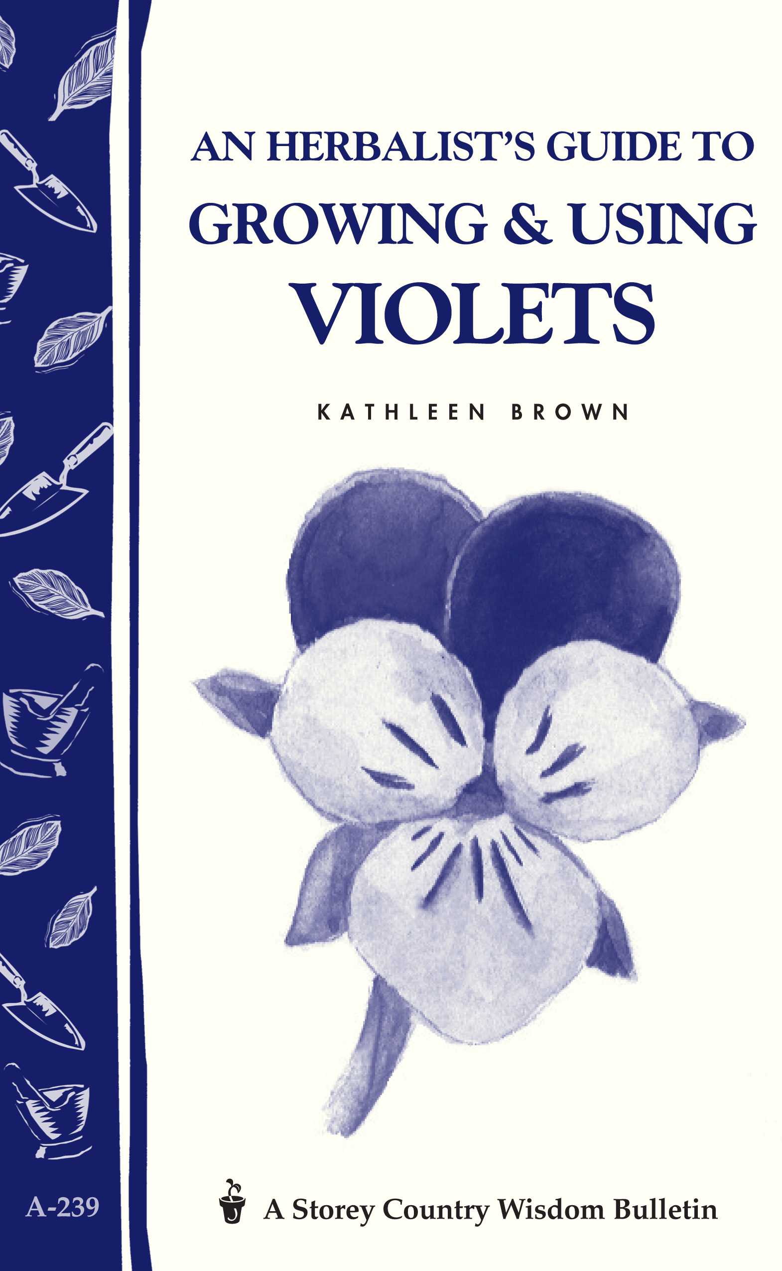 An Herbalist's Guide to Growing & Using Violets  - Kathleen Brown