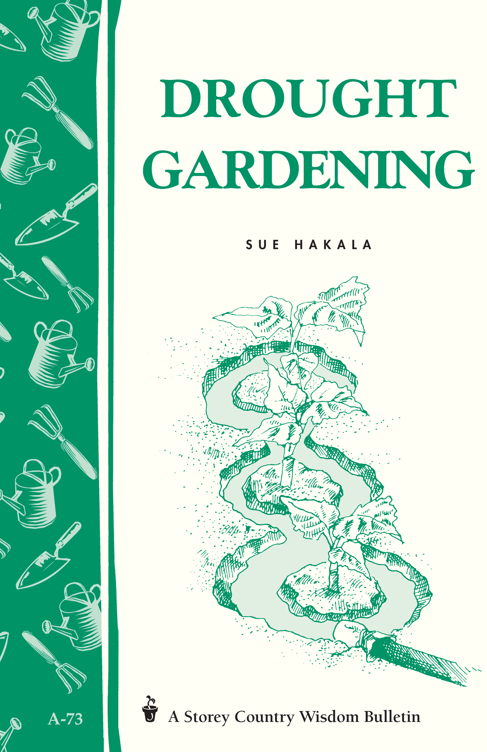 Drought Gardening Storey's Country Wisdom Bulletin A-73 - Sue Hakala