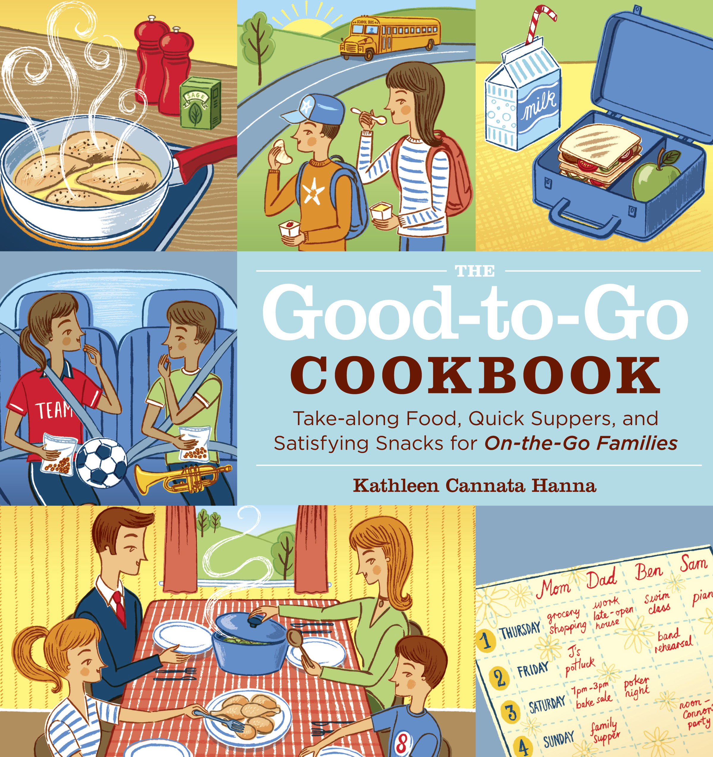 The Good-to-Go Cookbook Take-along Food, Quick Suppers, and Satisfying Snacks for On-The-Go Families - Kathleen Cannata Hanna