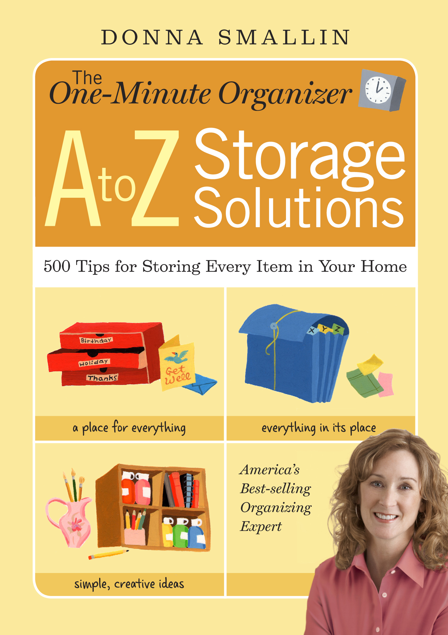 The One-Minute Organizer A to Z Storage Solutions 500 Tips for Storing Every Item in Your Home - Donna Smallin