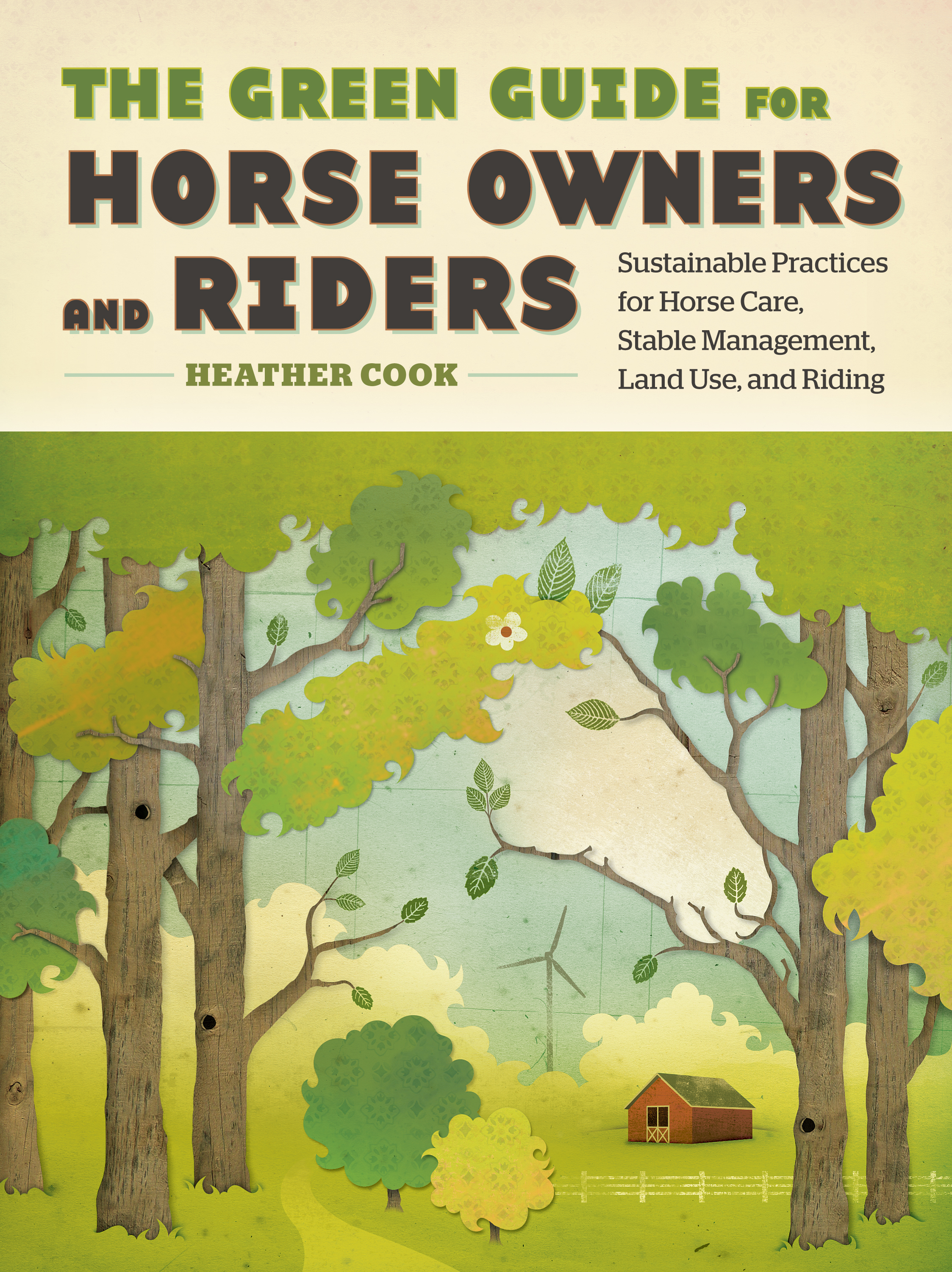 The Green Guide for Horse Owners and Riders Sustainable Practices for Horse Care, Stable Management, Land Use, and Riding - Heather Cook