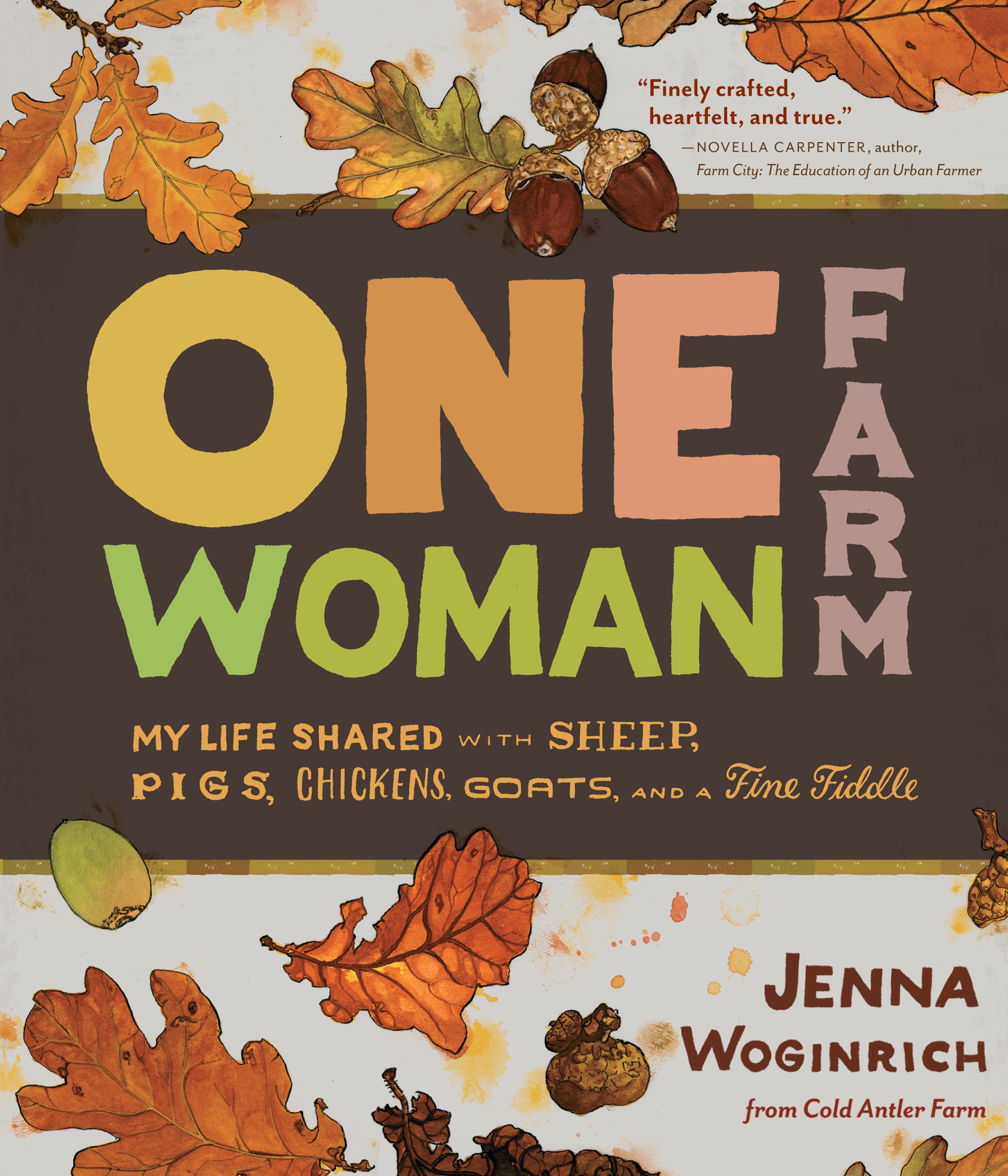 One-Woman Farm My Life Shared with Sheep, Pigs, Chickens, Goats, and a Fine Fiddle - Jenna Woginrich