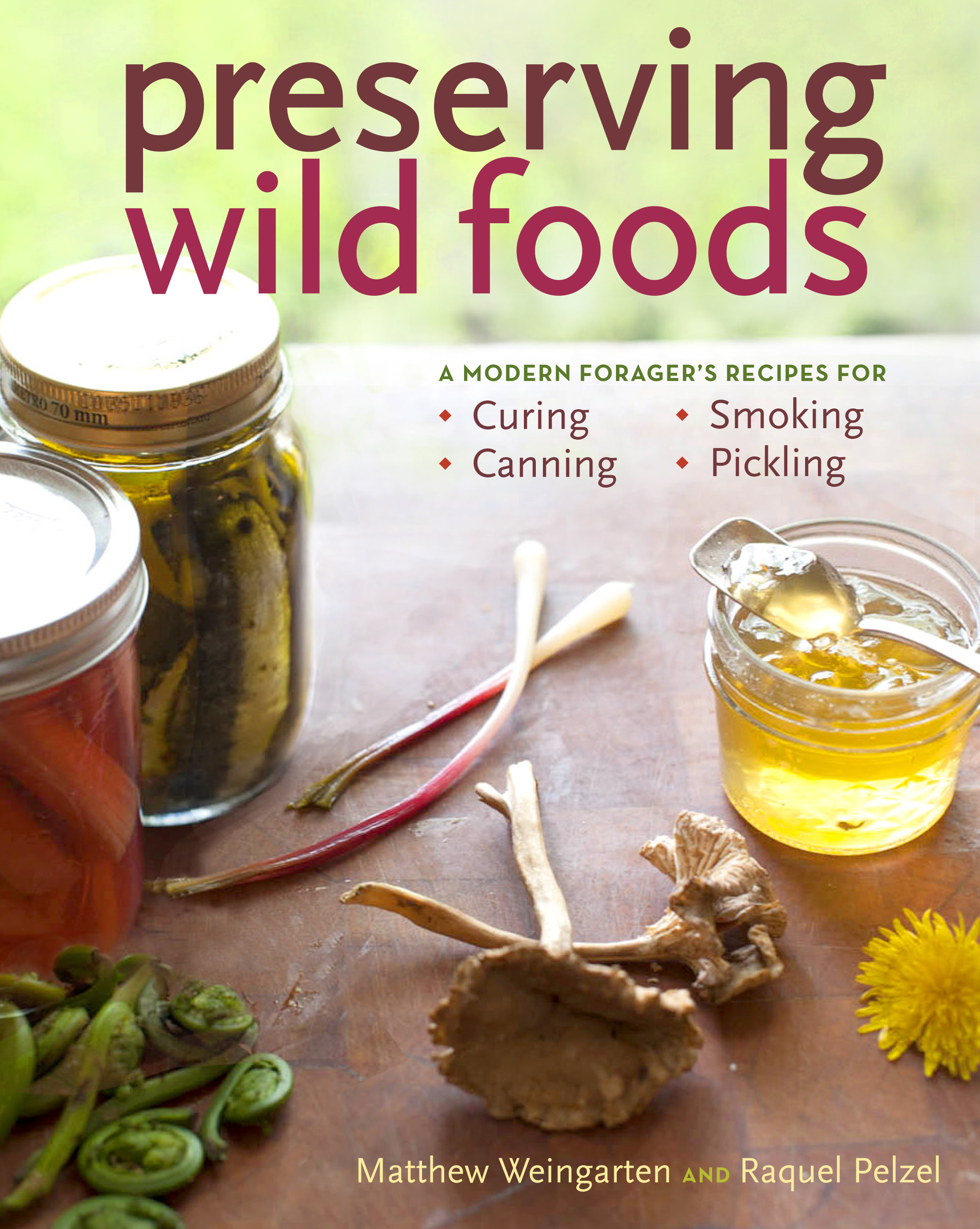 Preserving Wild Foods A Modern Forager's Recipes for Curing, Canning, Smoking, and Pickling - Raquel Pelzel