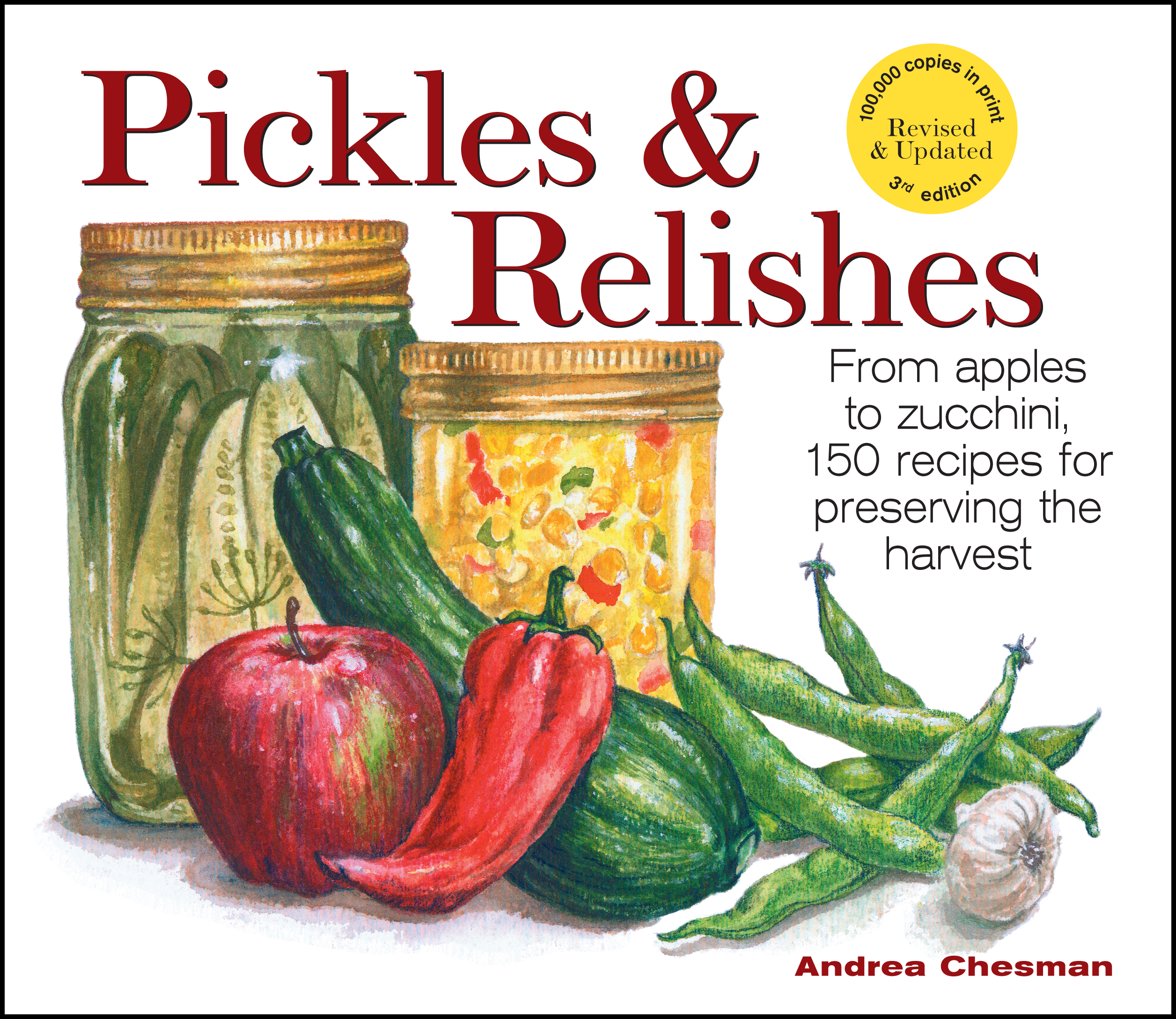 Pickles & Relishes From apples to zucchini, 150 recipes for preserving the harvest - Andrea Chesman