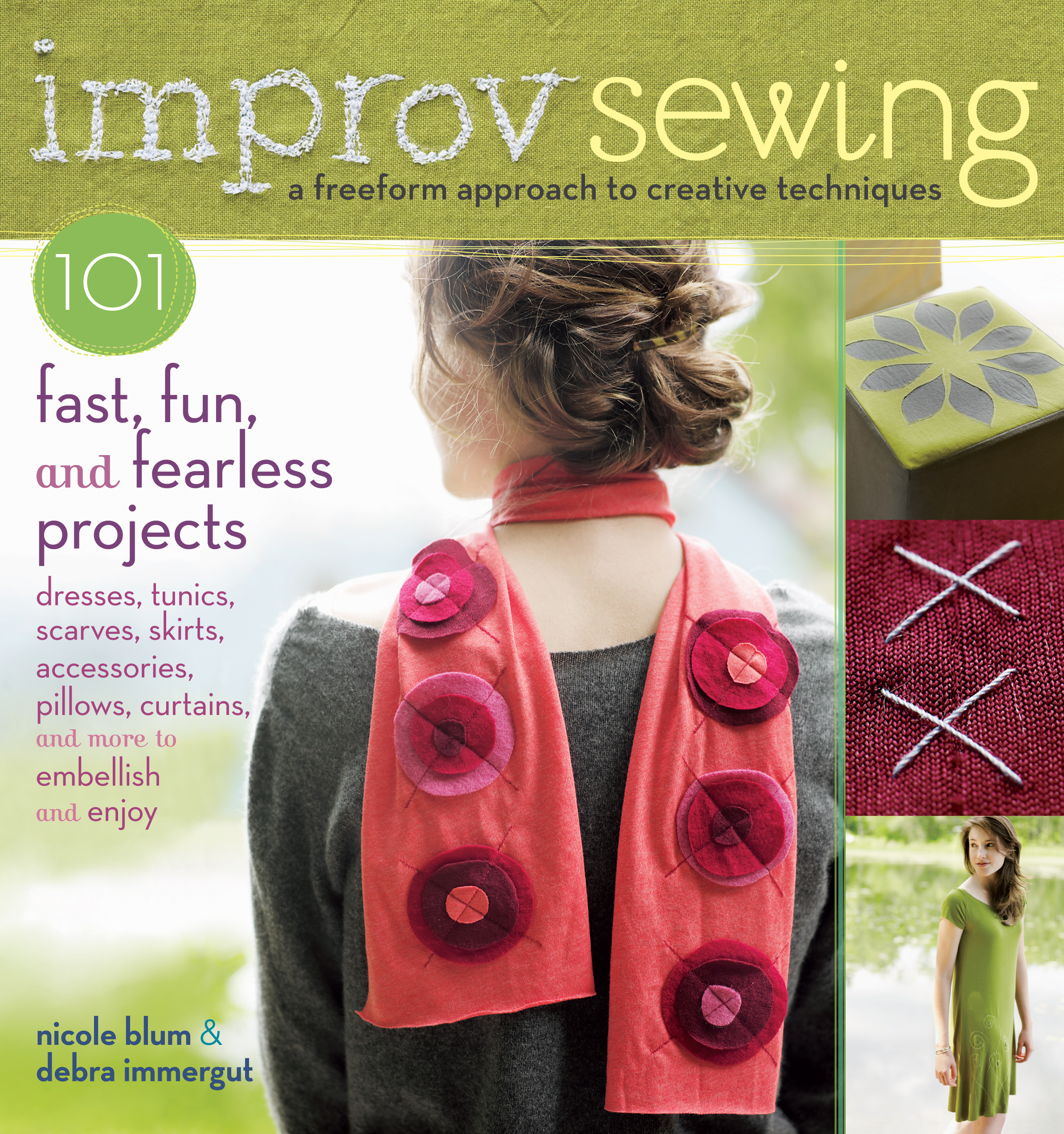 Improv Sewing A Freeform Approach to Creative Techniques; 101 Fast, Fun, and Fearless Projects: Dresses, Tunics, Scarves, Skirts, Accessories, Pillows, Curtains, and More - Nicole Blum