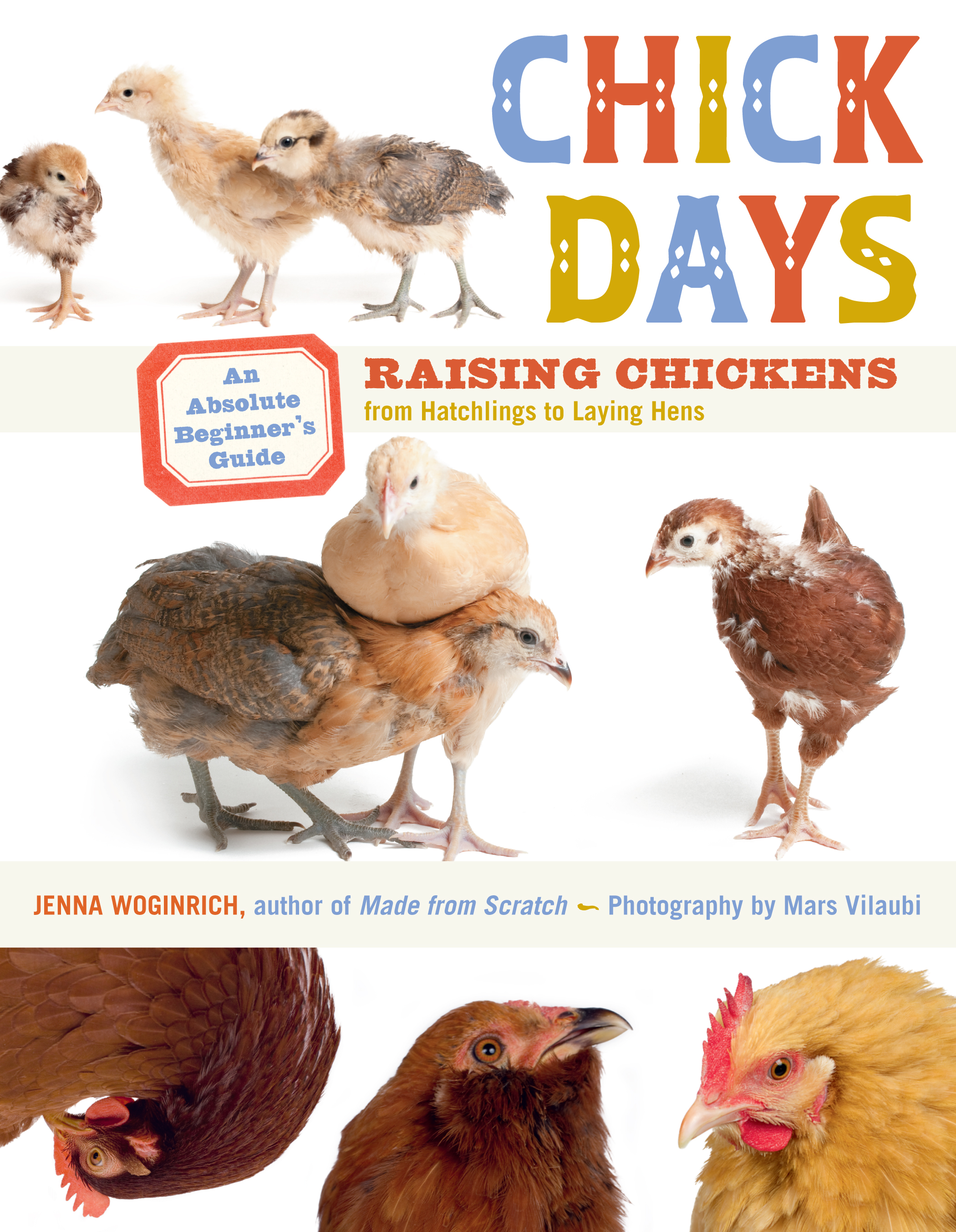 Chick Days An Absolute Beginner's Guide to Raising Chickens from Hatching to Laying - Jenna Woginrich