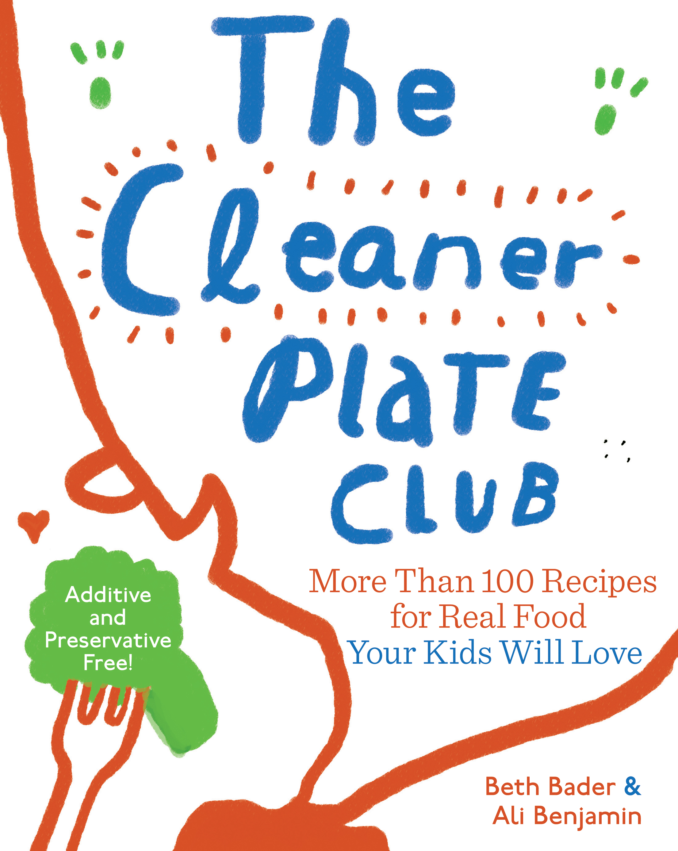 The Cleaner Plate Club Raising Healthy Eaters One Meal at a Time - Beth Bader