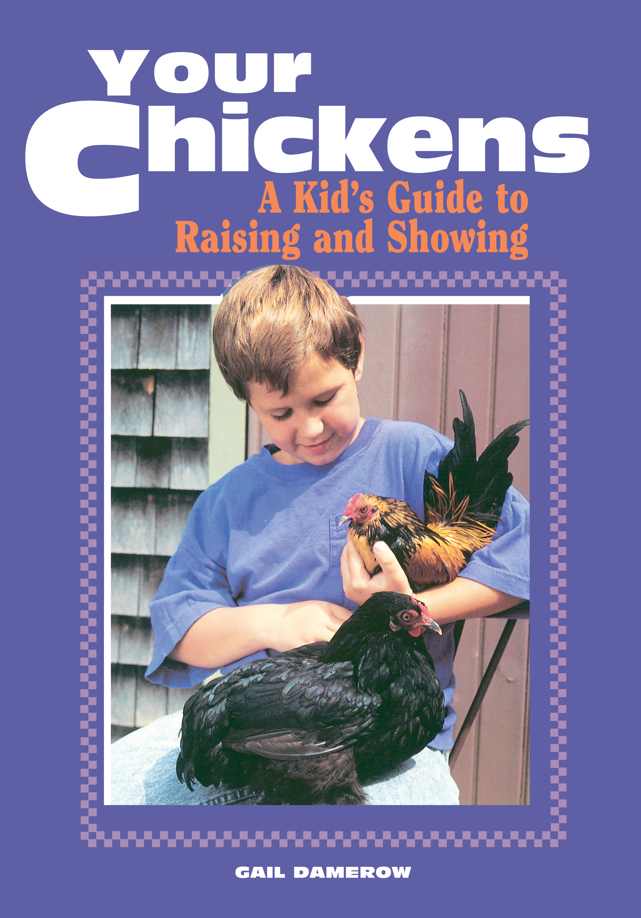 Your Chickens A Kid's Guide to Raising and Showing - Gail Damerow