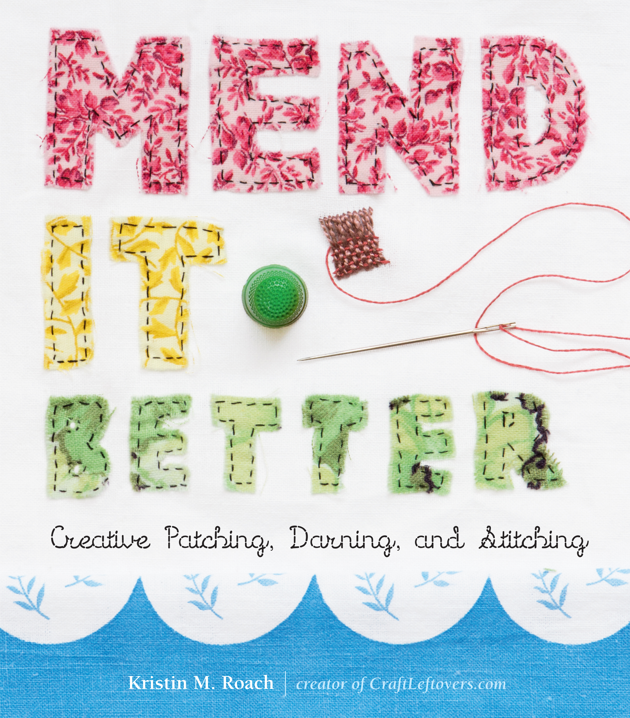 Mend It Better Creative Patching, Darning, and Stitching - Kristin M. Roach
