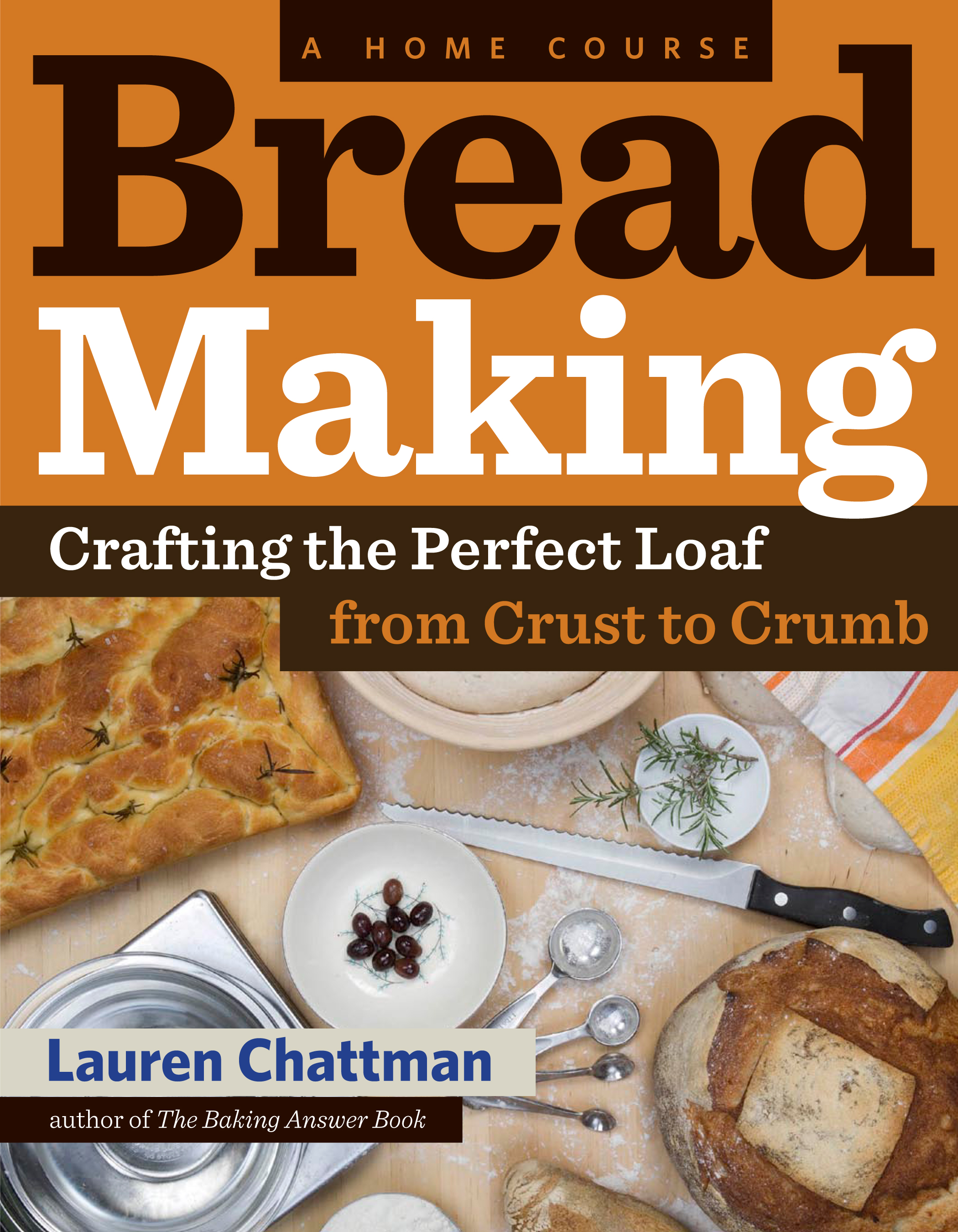Bread Making: A Home Course Crafting the Perfect Loaf, From Crust to Crumb - Lauren Chattman