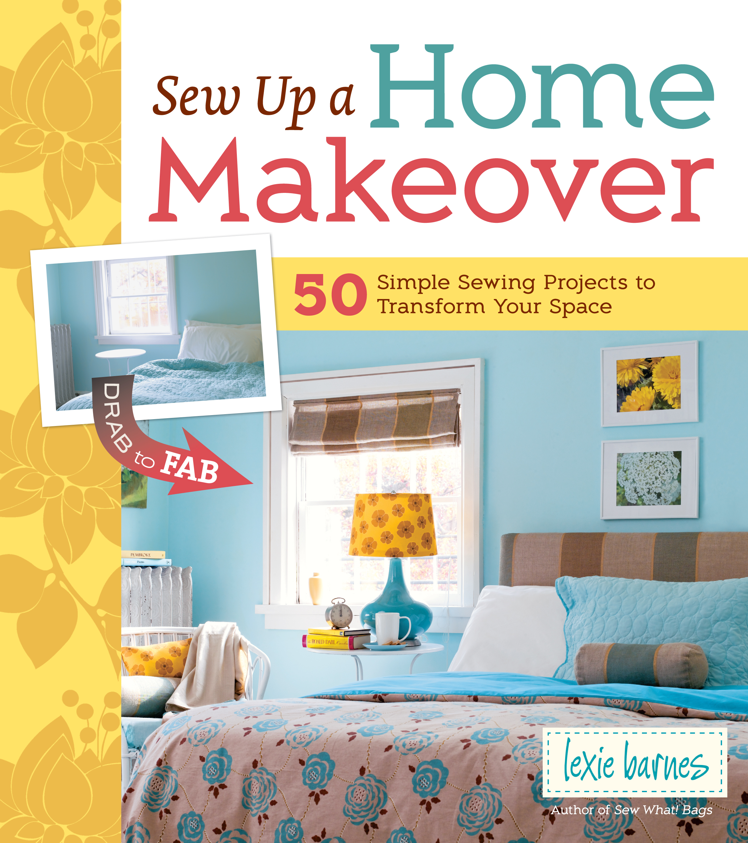 Sew Up a Home Makeover 50 Simple Sewing Projects to Transform Your Space - Lexie Barnes
