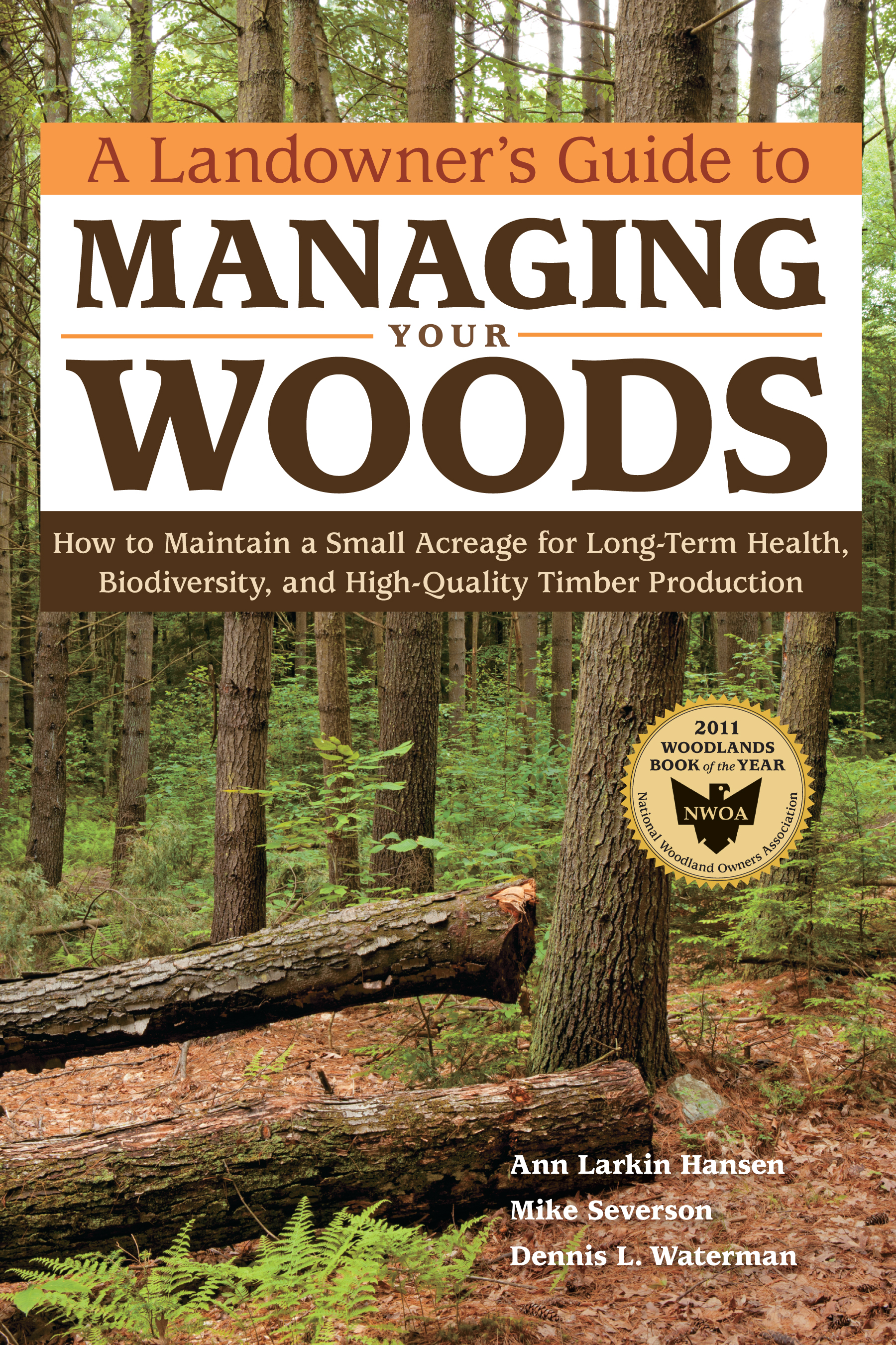 A Landowner's Guide to Managing Your Woods How to Maintain a Small Acreage for Long-Term Health, Biodiversity, and High-Quality Timber Production - Anne Larkin Hansen