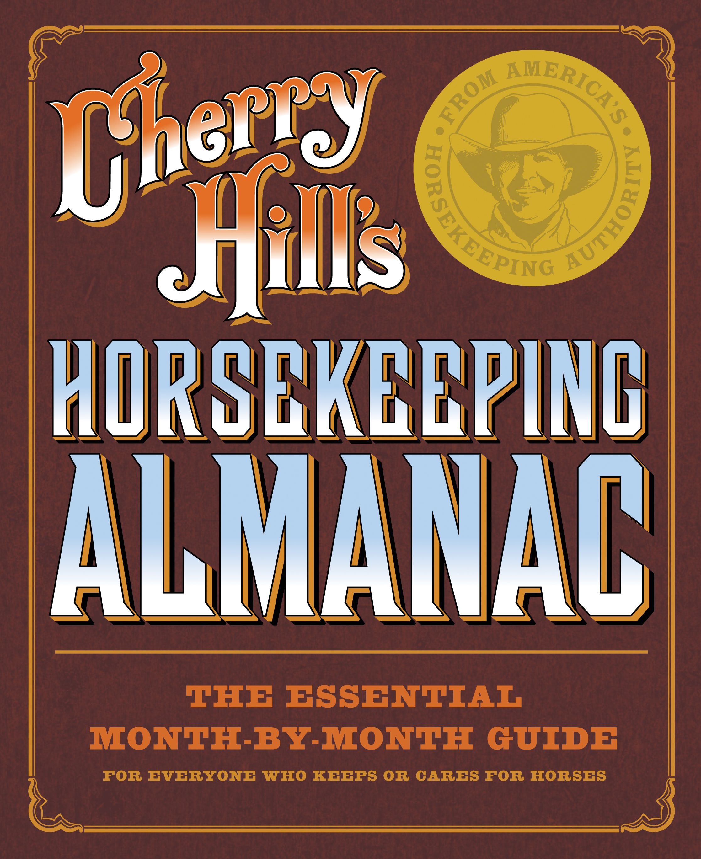 Cherry Hill's Horsekeeping Almanac The Essential Month-by-Month Guide for Everyone Who Keeps or Cares for Horses - Cherry Hill