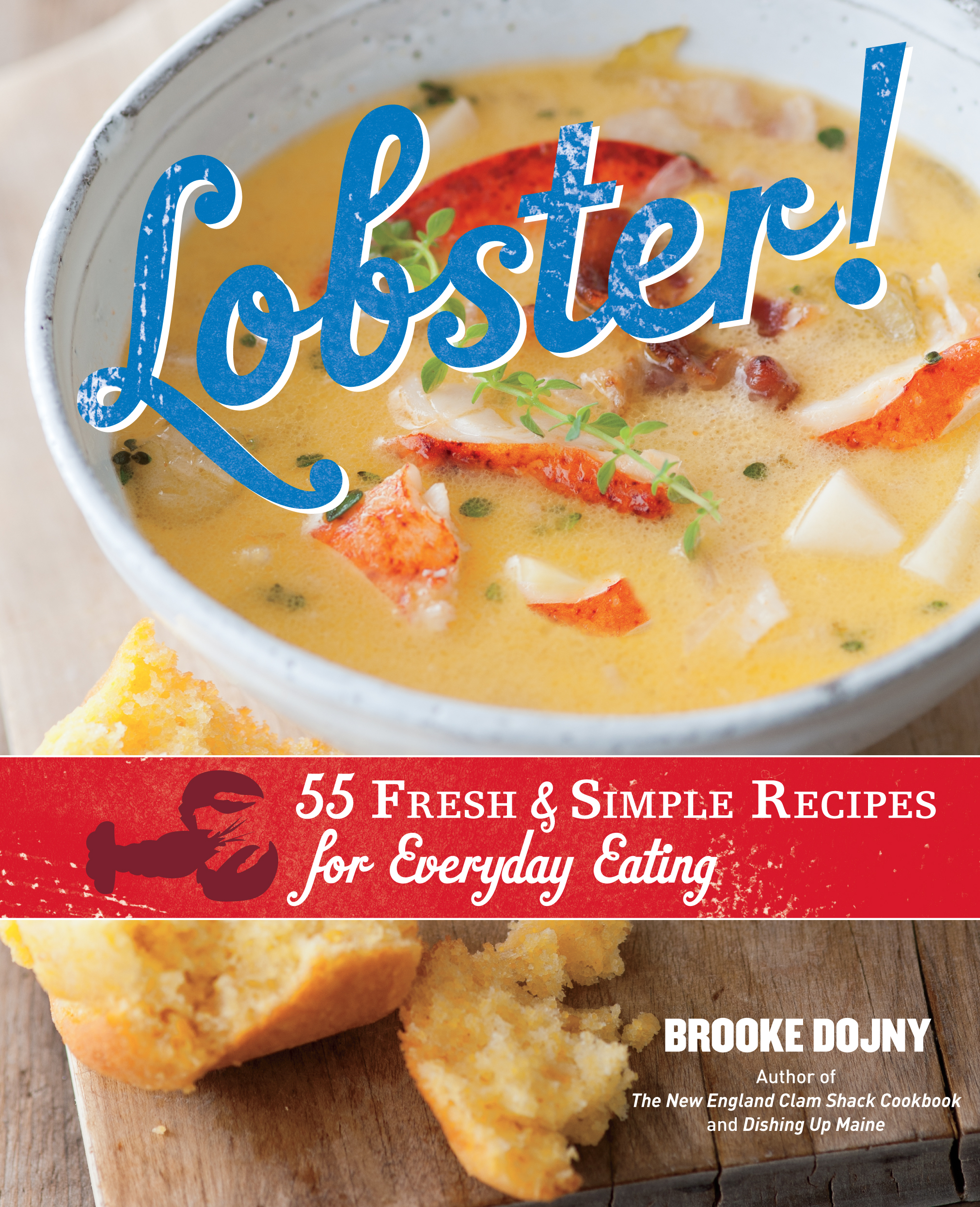 Lobster! 55 Fresh and Simple Recipes for Everyday Eating - Brooke Dojny