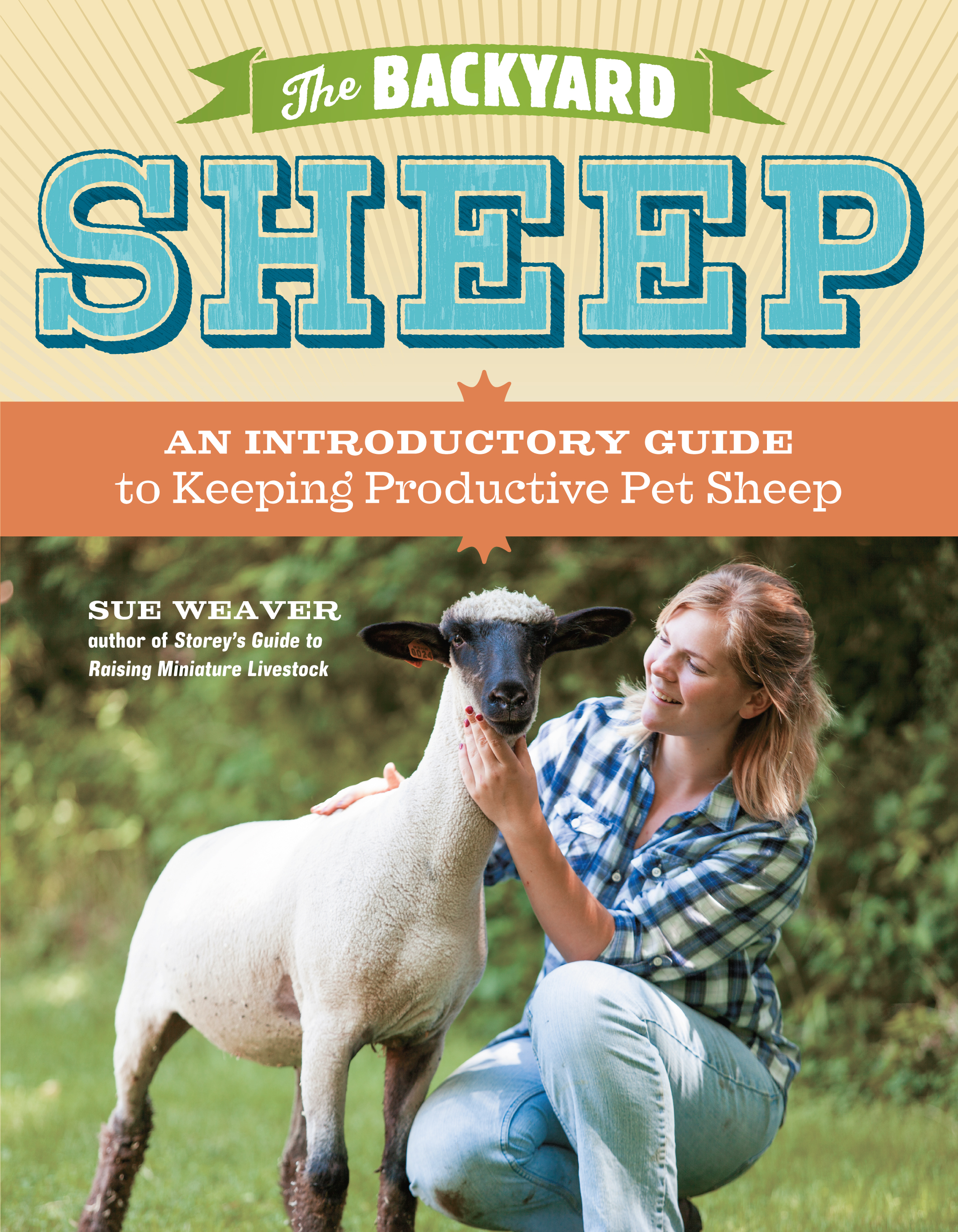 The Backyard Sheep An Introductory Guide to Keeping Productive Pet Sheep - Sue Weaver
