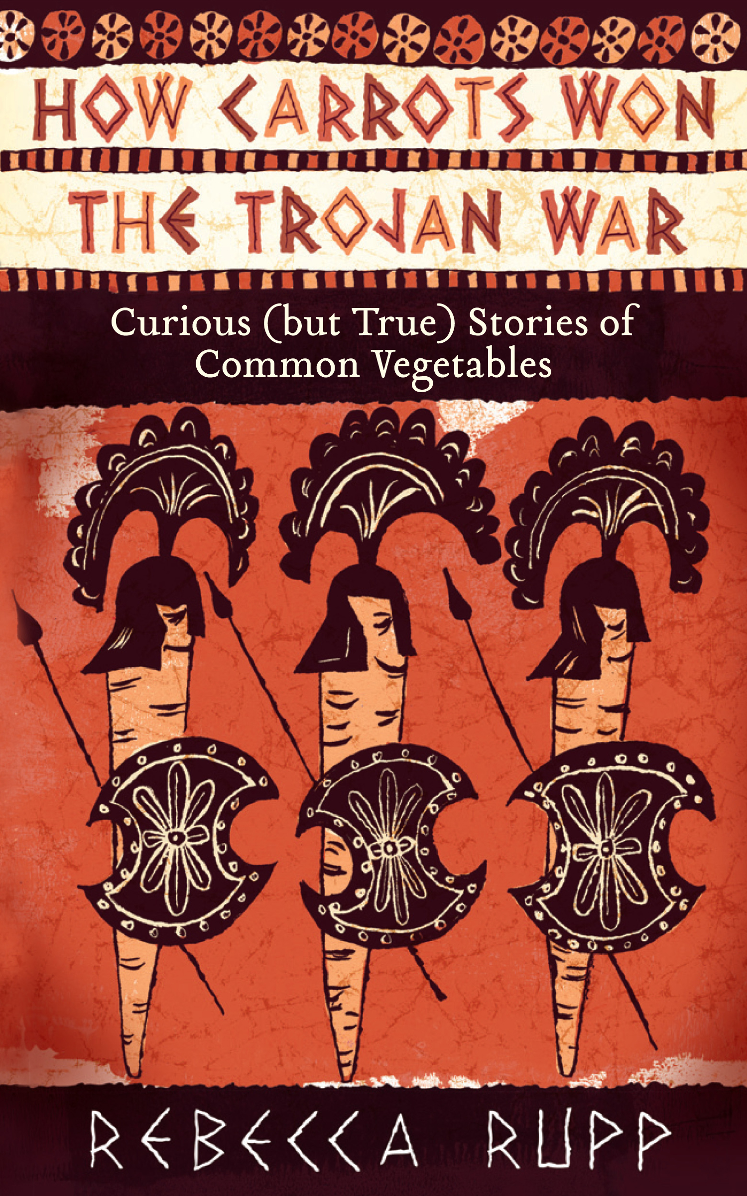 How Carrots Won the Trojan War Curious (but True) Stories of Common Vegetables - Rebecca Rupp