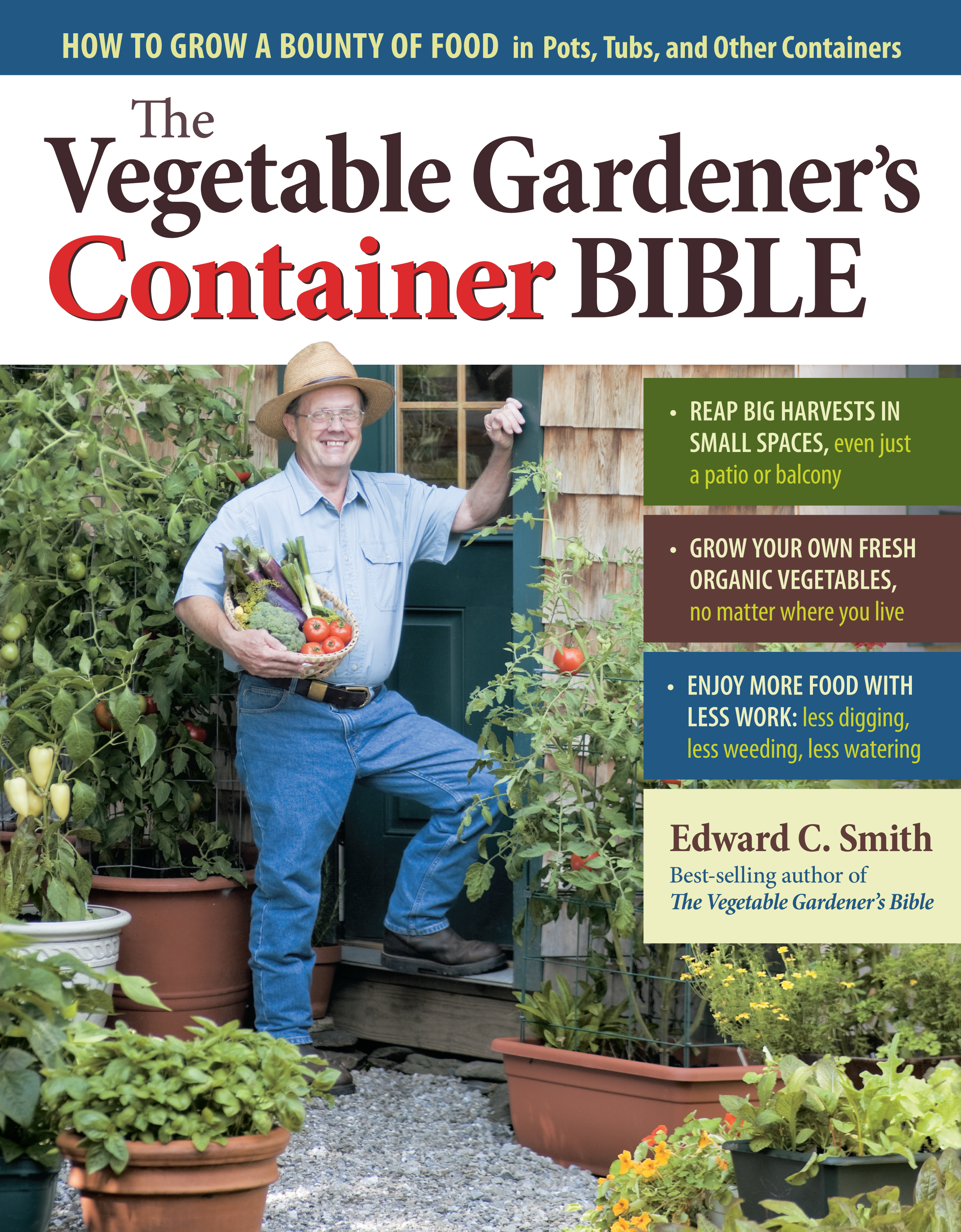 The Vegetable Gardener's Container Bible How to Grow a Bounty of Food in Pots, Tubs, and Other Containers - Edward C. Smith