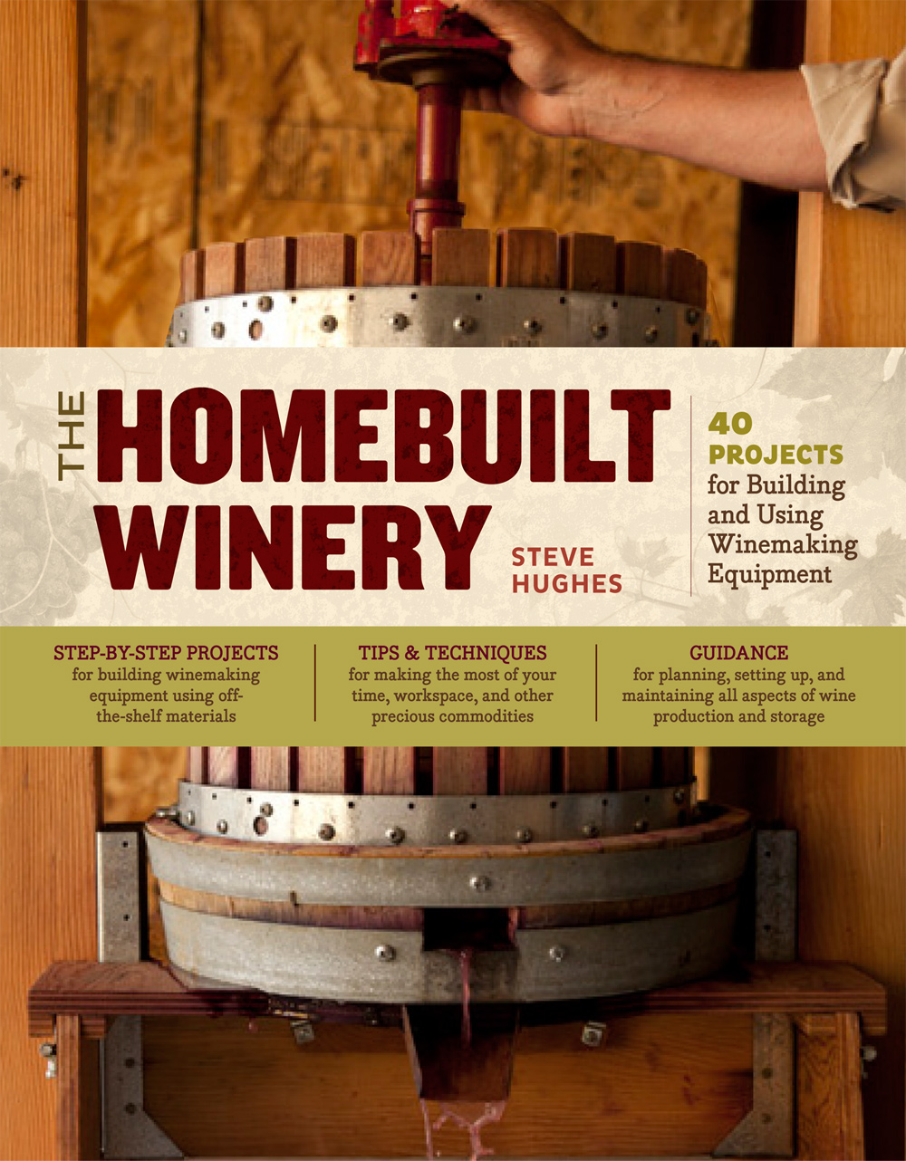 The Homebuilt Winery 43 Projects for Building and Using Winemaking Equipment - Steve Hughes