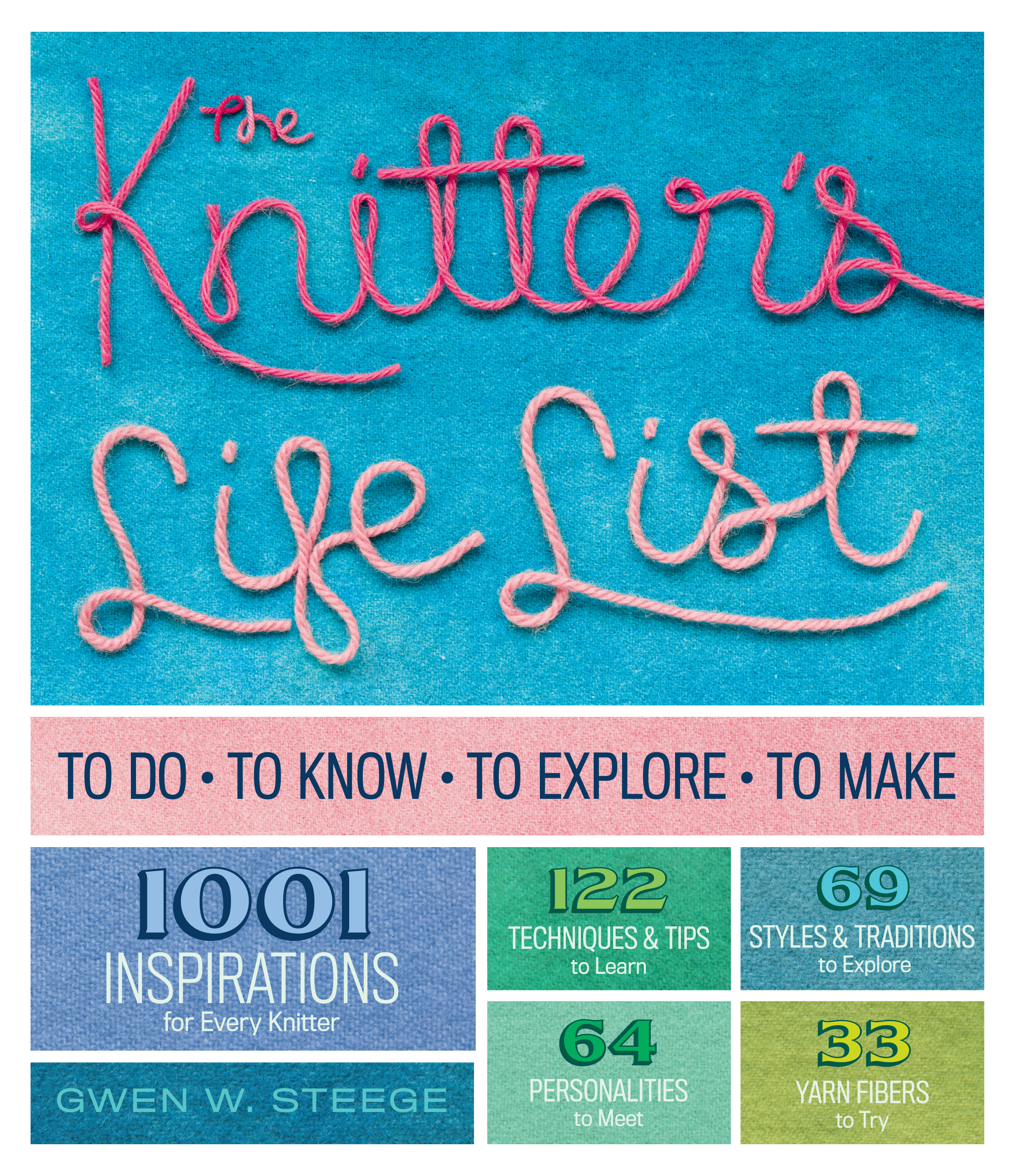 The Knitter's Life List To Do, To Know, To Explore, To Make - Gwen W. Steege