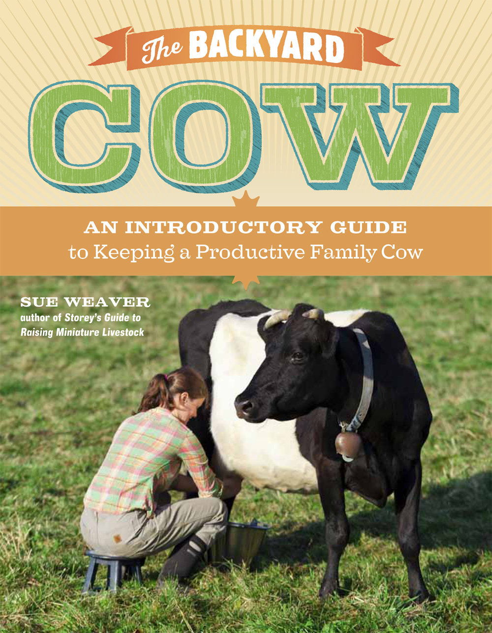 The Backyard Cow An Introductory Guide to Keeping a Productive Family Cow - Sue Weaver