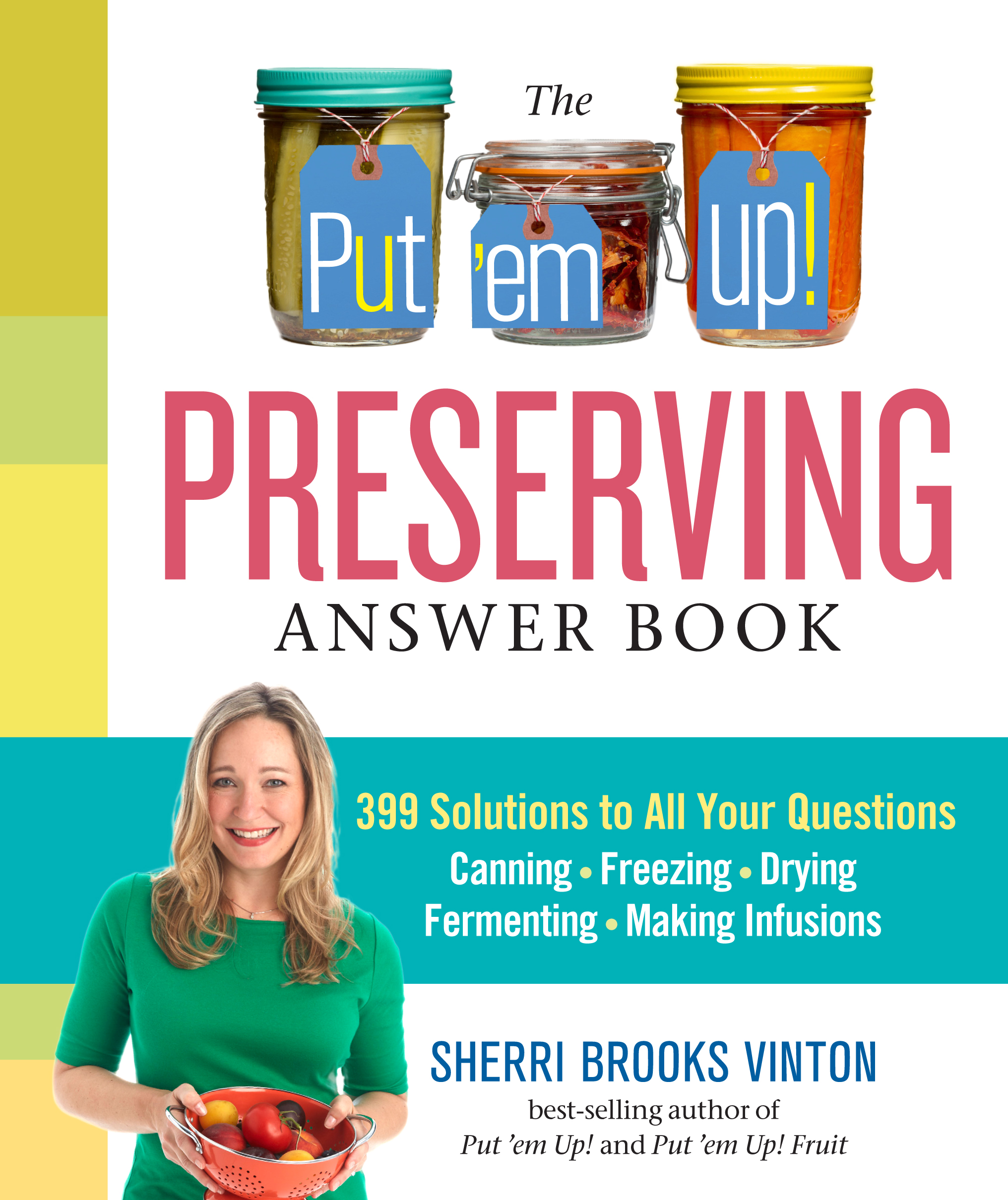 The Put 'em Up! Preserving Answer Book 399 Solutions to All Your Questions: Canning, Freezing, Drying, Fermenting, Making Infusions - Sherri Brooks Vinton