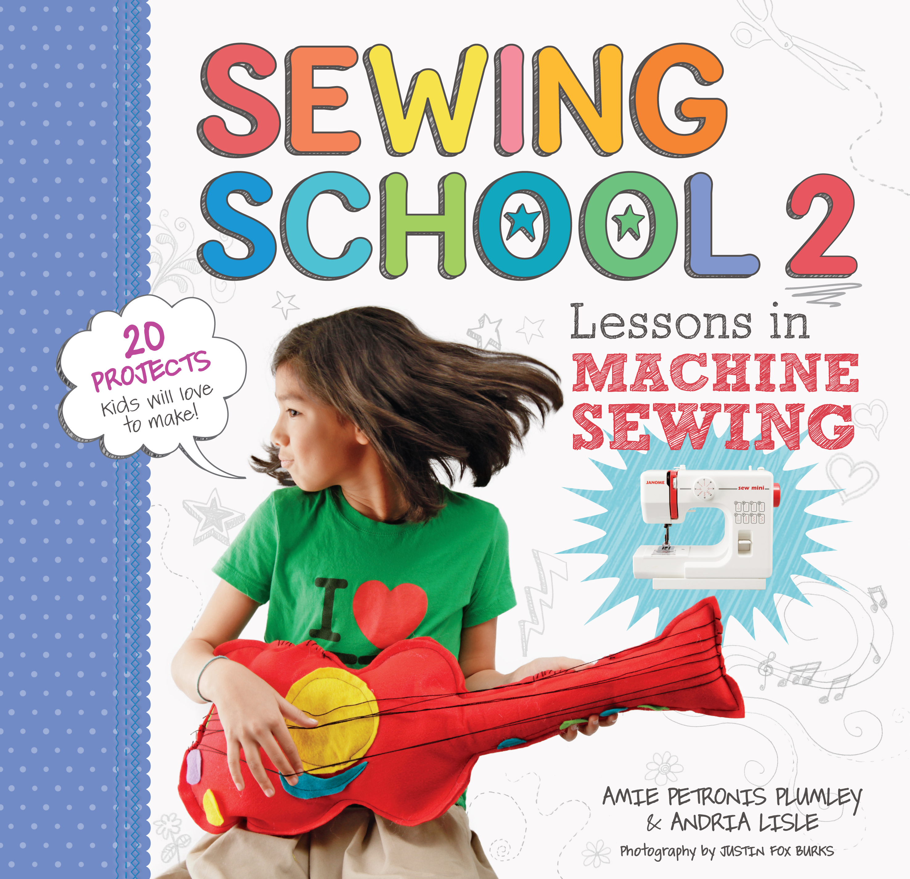 Sewing School <sup>&reg;</sup> 2 Lessons in Machine Sewing; 20 Projects Kids Will Love to Make - Andria Lisle