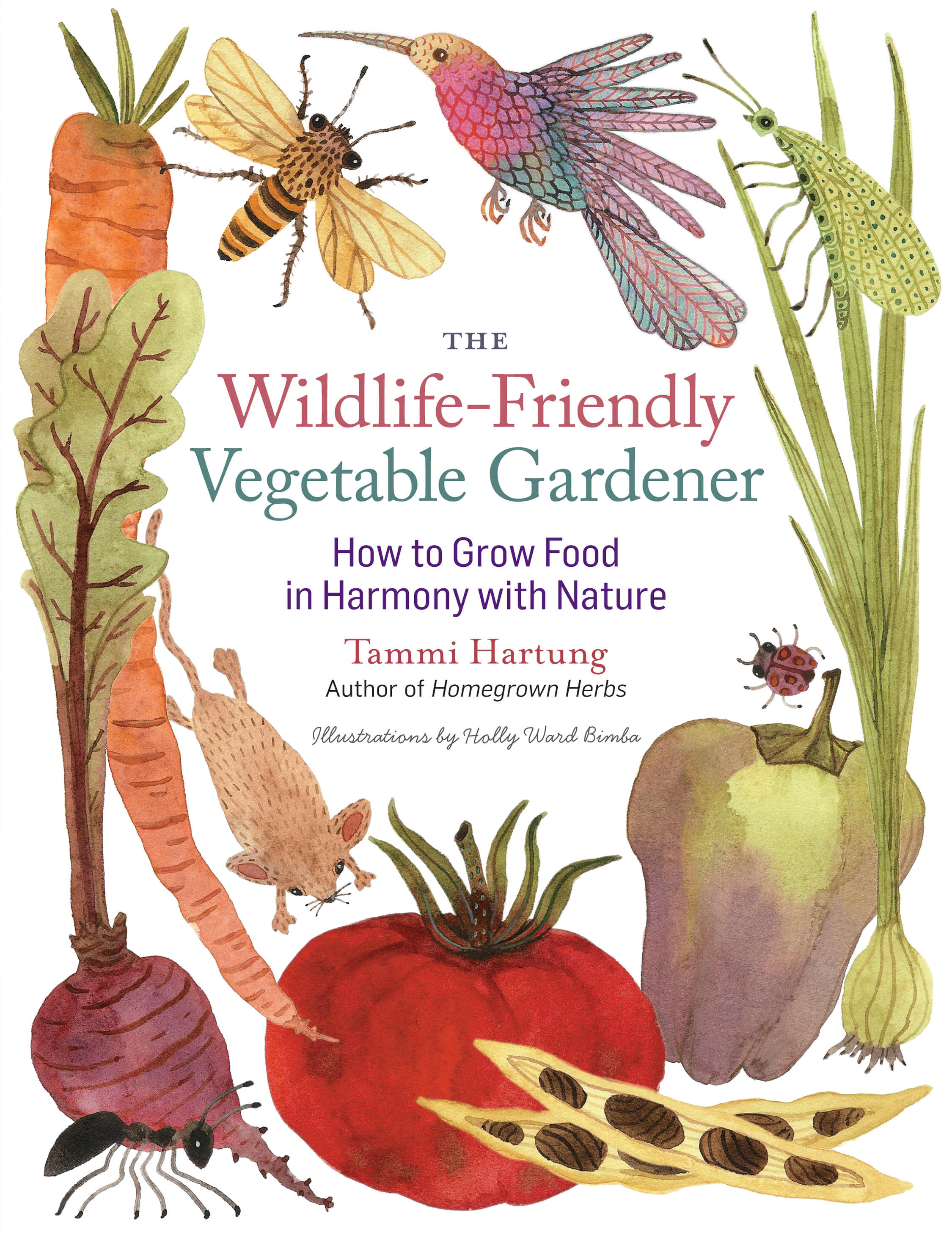 The Wildlife-Friendly Vegetable Gardener How to Grow Food in Harmony with Nature - Tammi Hartung