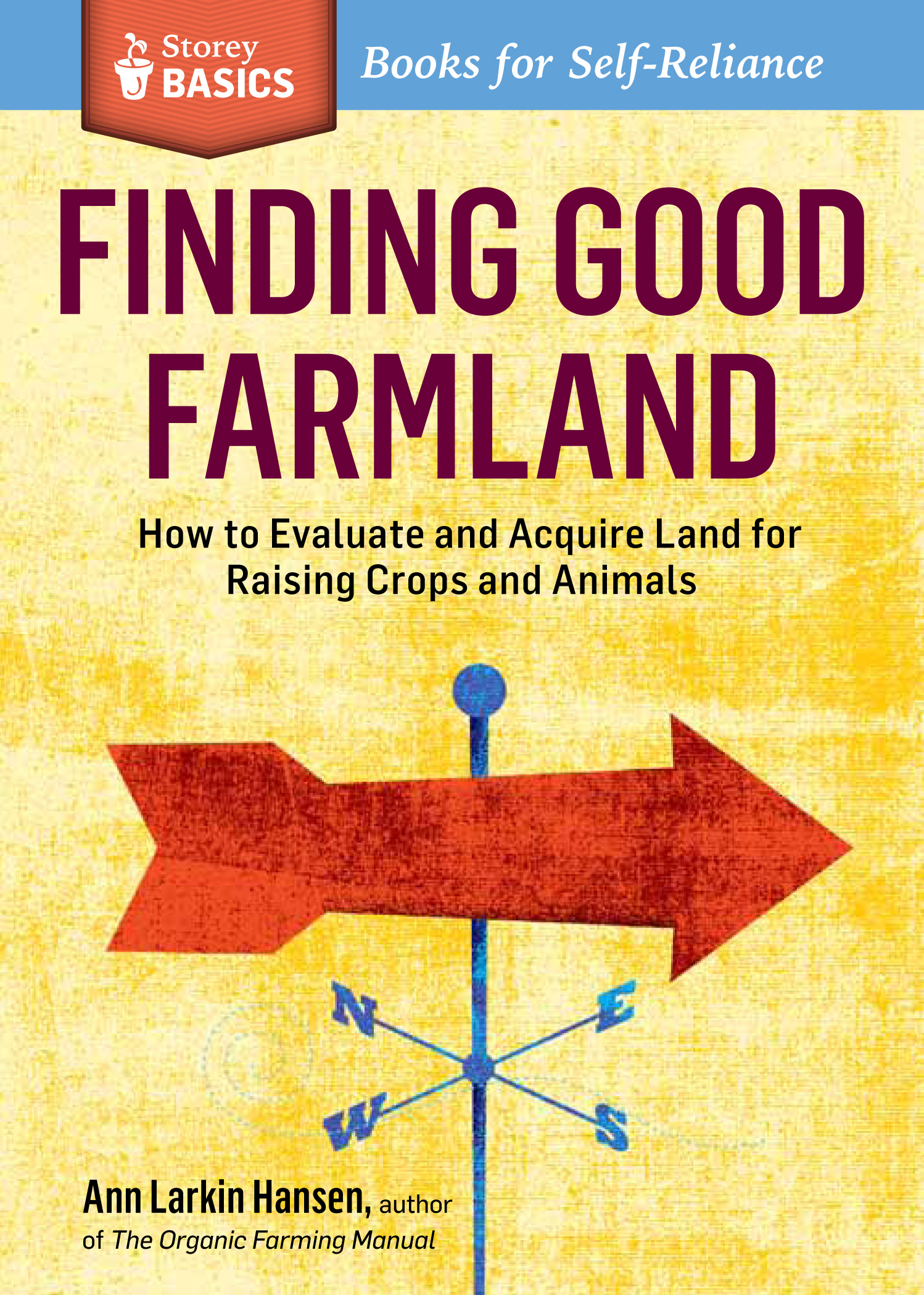 Finding Good Farmland How to Evaluate and Acquire Land for Raising Crops and Animals. A Storey BASICS® Title - Ann Larkin Hansen