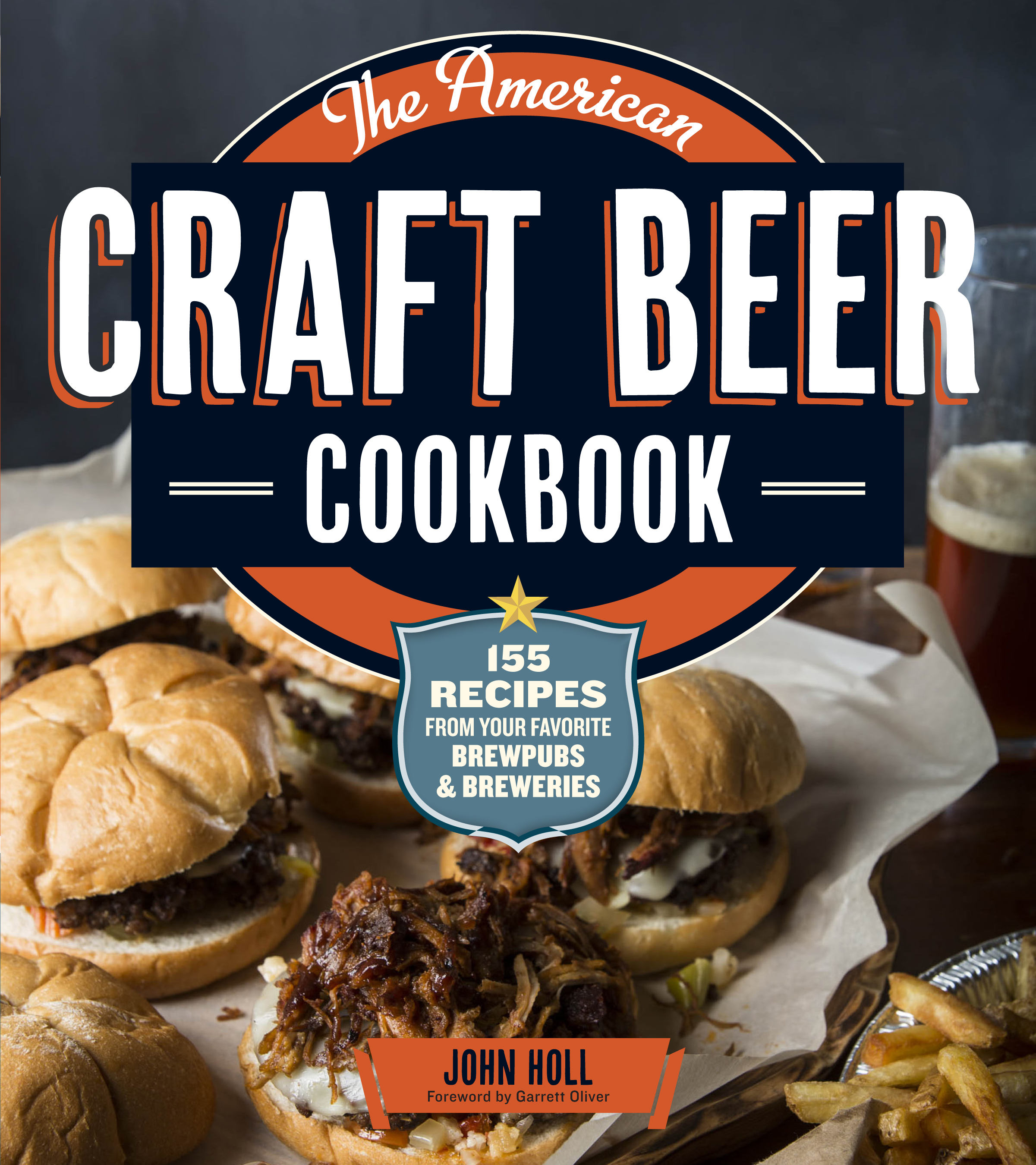 The American Craft Beer Cookbook 155 Recipes from Your Favorite Brewpubs and Breweries - John Holl