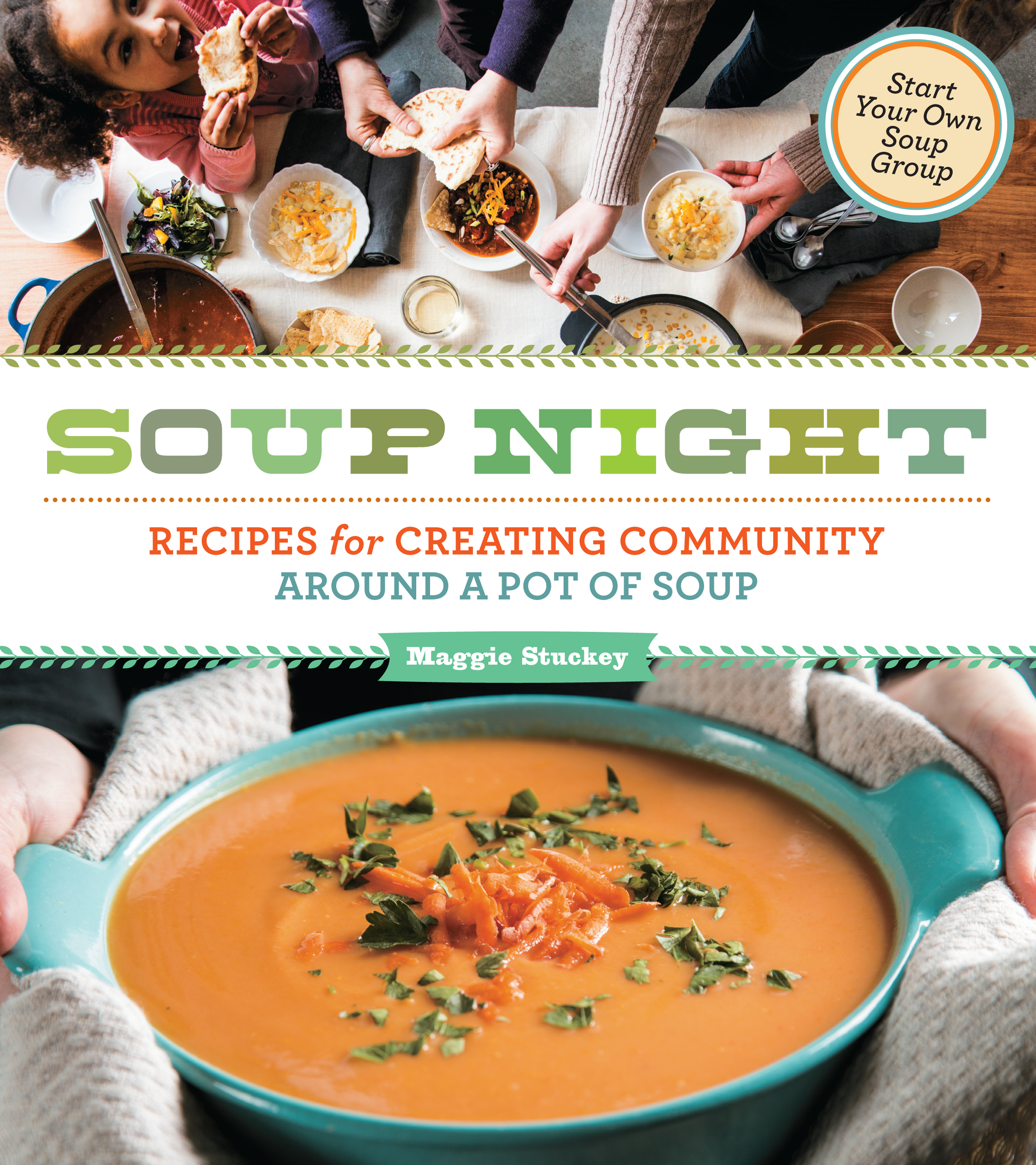 Soup Night Recipes for Creating Community Around a Pot of Soup - Maggie Stuckey