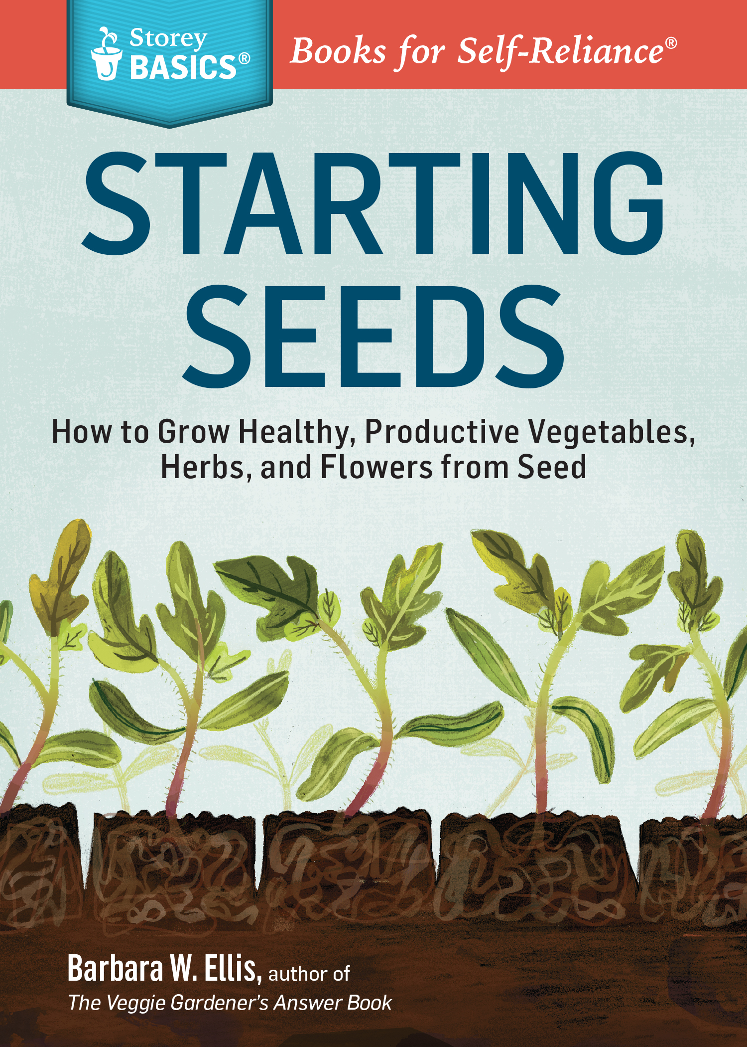 Starting Seeds How to Grow Healthy, Productive Vegetables, Herbs, and Flowers from Seed. A Storey BASICS® Title - Barbara W. Ellis