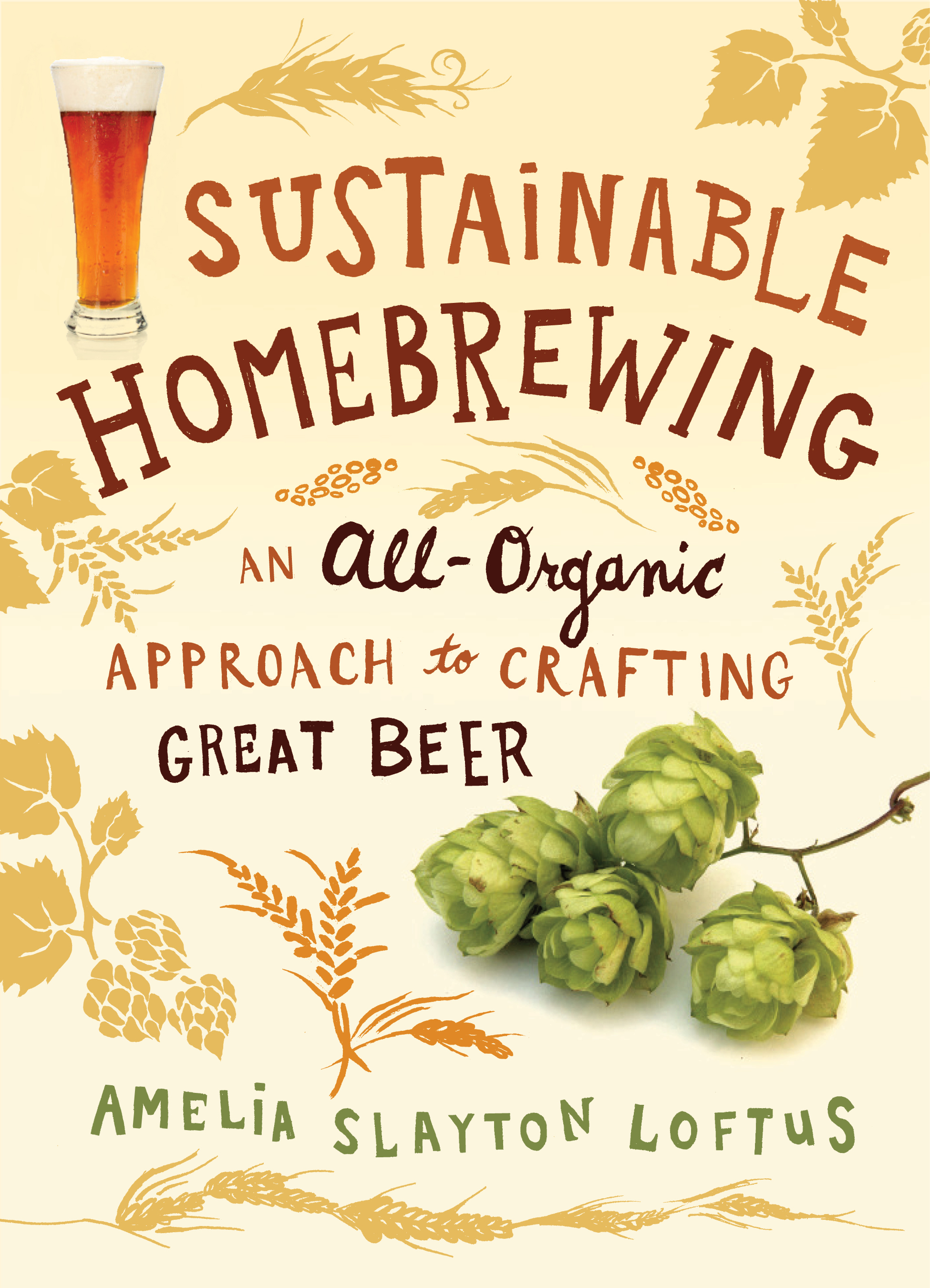 Sustainable Homebrewing An All-Organic Approach to Crafting Great Beer - Amelia Slayton Loftus