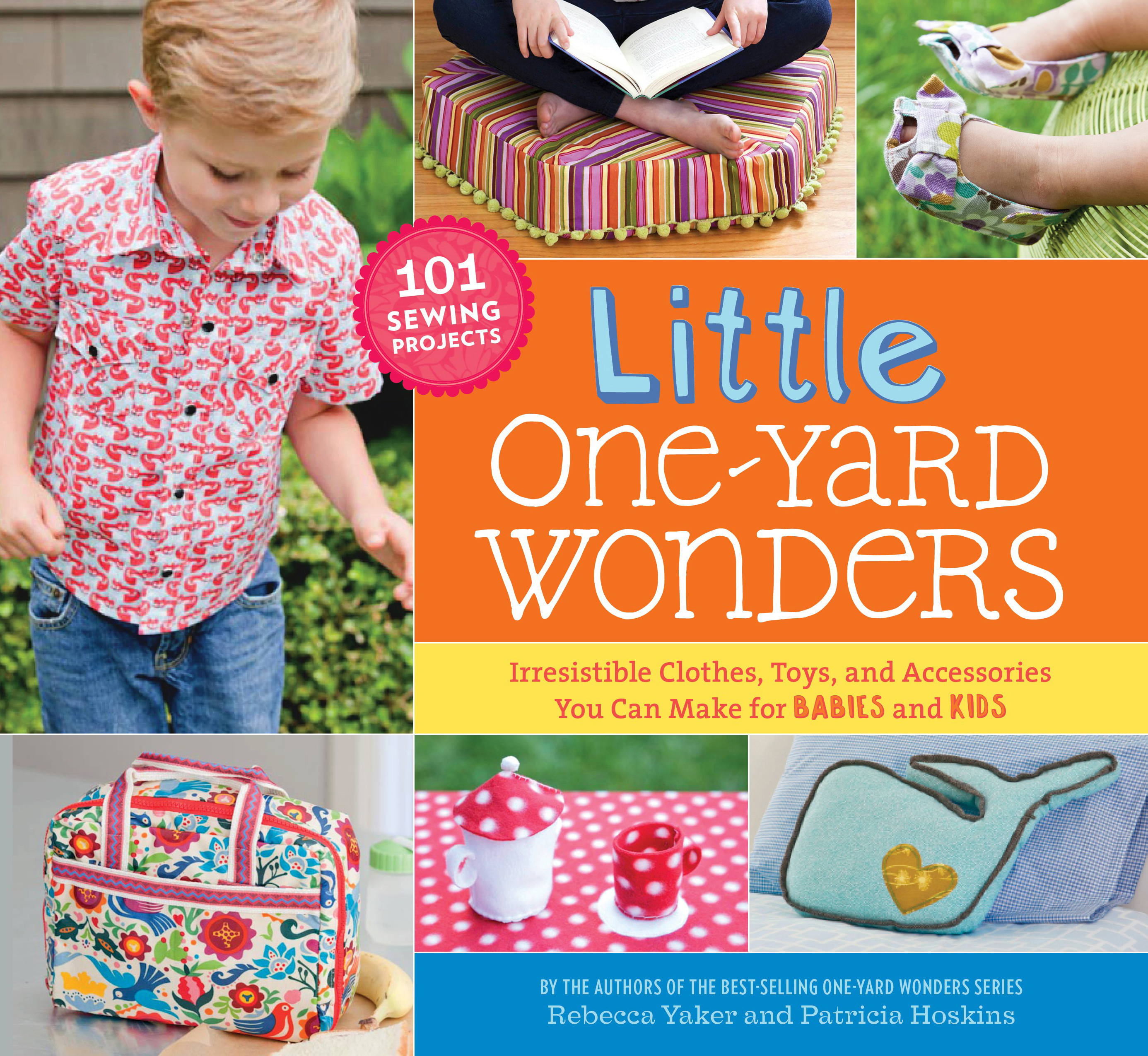 Little One-Yard Wonders Irresistible Clothes, Toys, and Accessories You Can Make for Babies and Kids - Patricia Hoskins