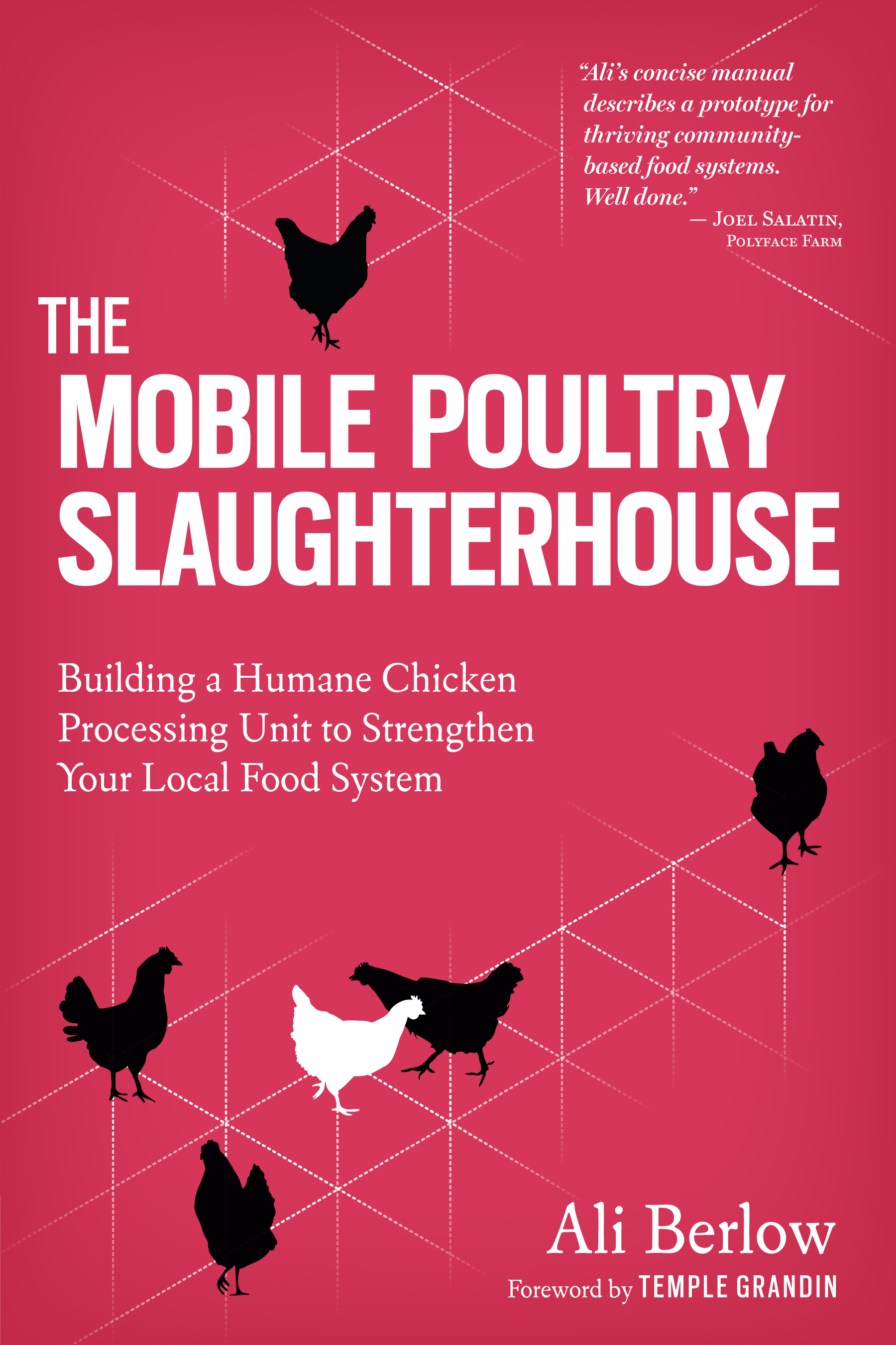 The Mobile Poultry Slaughterhouse Building a Humane Chicken-Processing Unit to Strengthen Your Local Food System - Ali Berlow