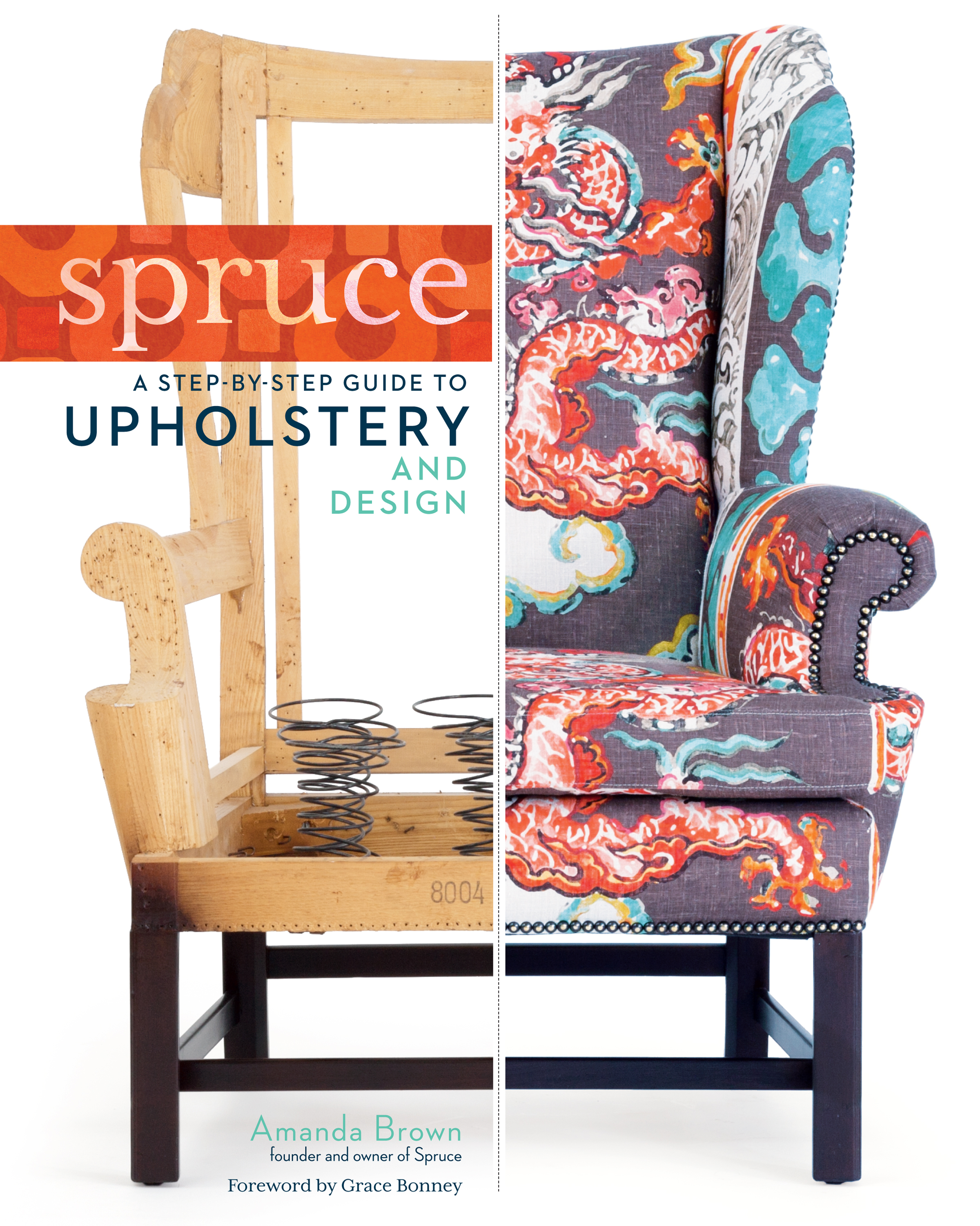 Spruce: A Step-by-Step Guide to Upholstery and Design  - Amanda Brown