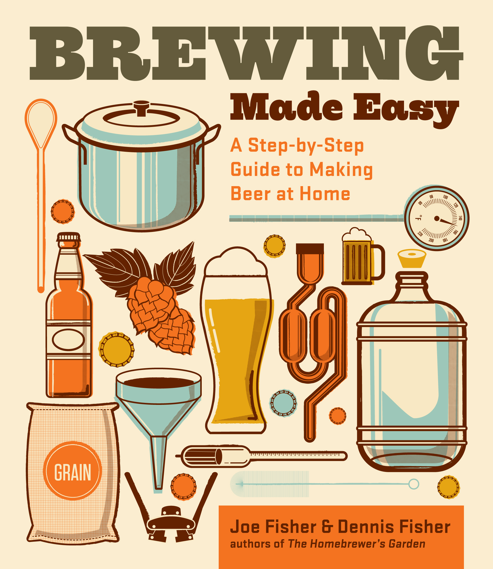 Brewing Made Easy, 2nd Edition A Step-by-Step Guide to Making Beer at Home - Dennis Fisher